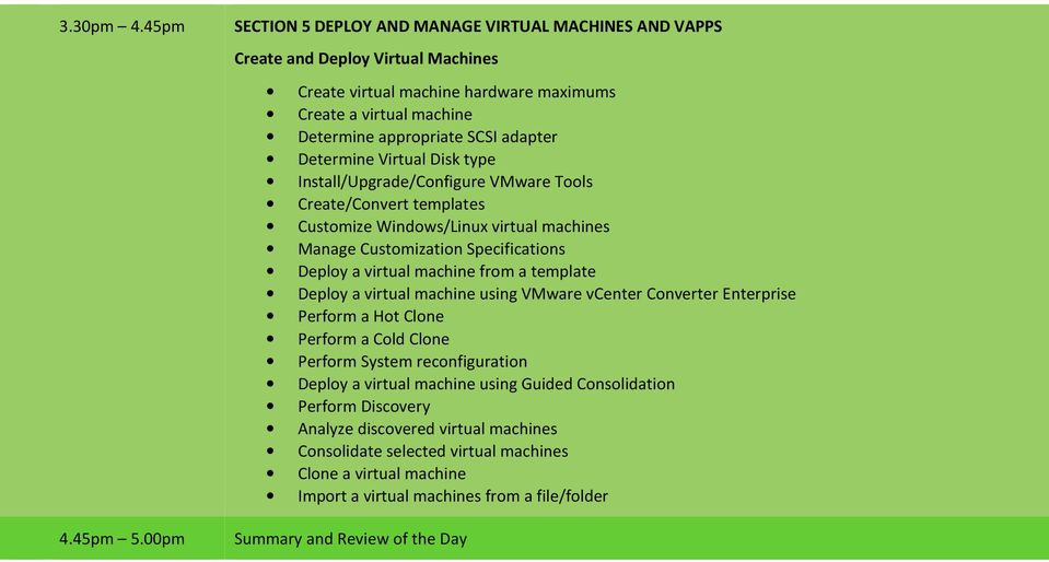 adapter Determine Virtual Disk type Install/Upgrade/Configure VMware Tools Create/Convert templates Customize Windows/Linux virtual machines Manage Customization Specifications Deploy a