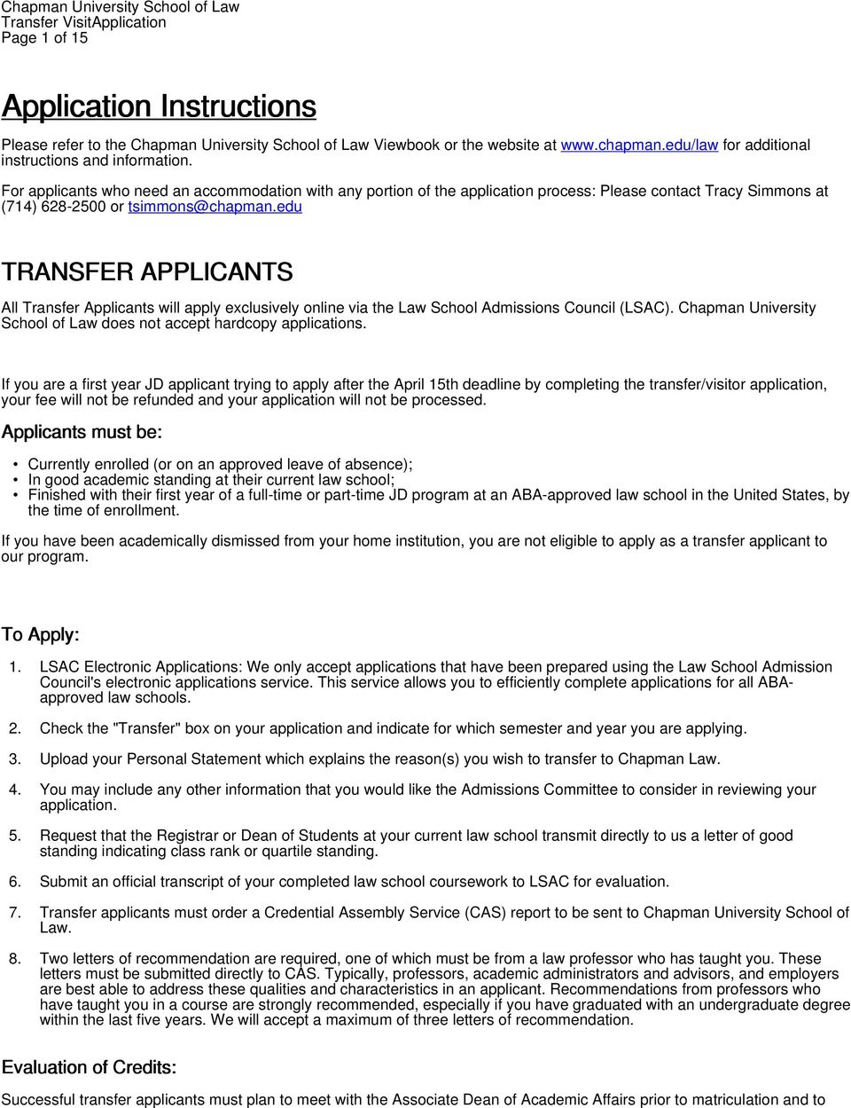 edu TRANSFER APPLICANTS All Transfer Applicants will apply exclusively online via the Law School Admissions Council (LSAC). Chapman University School of Law does not accept hardcopy applications.