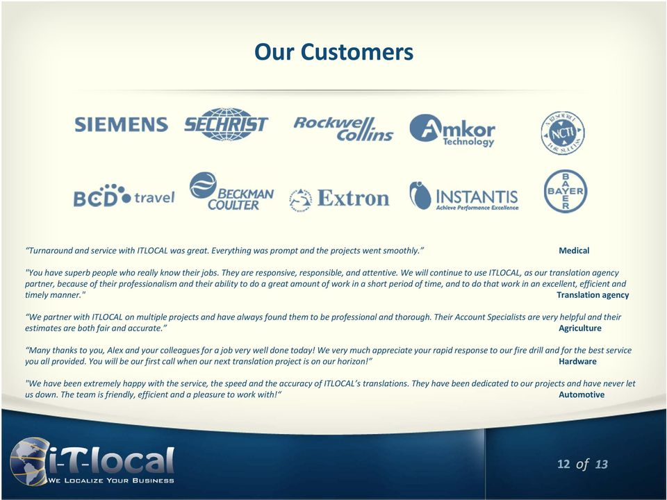 We will continue to use ITLOCAL, as our translation agency partner, because of their professionalism and their ability to do a great amount of work in a short period of time, and to do that work in