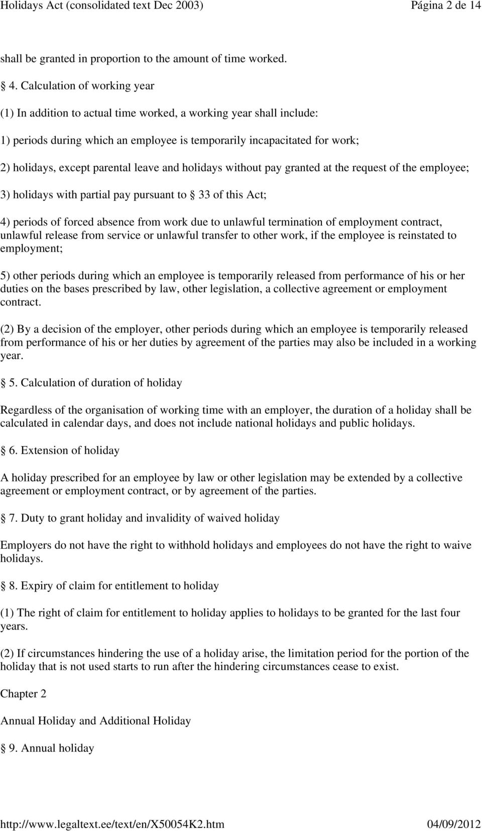 parental leave and holidays without pay granted at the request of the employee; 3) holidays with partial pay pursuant to 33 of this Act; 4) periods of forced absence from work due to unlawful