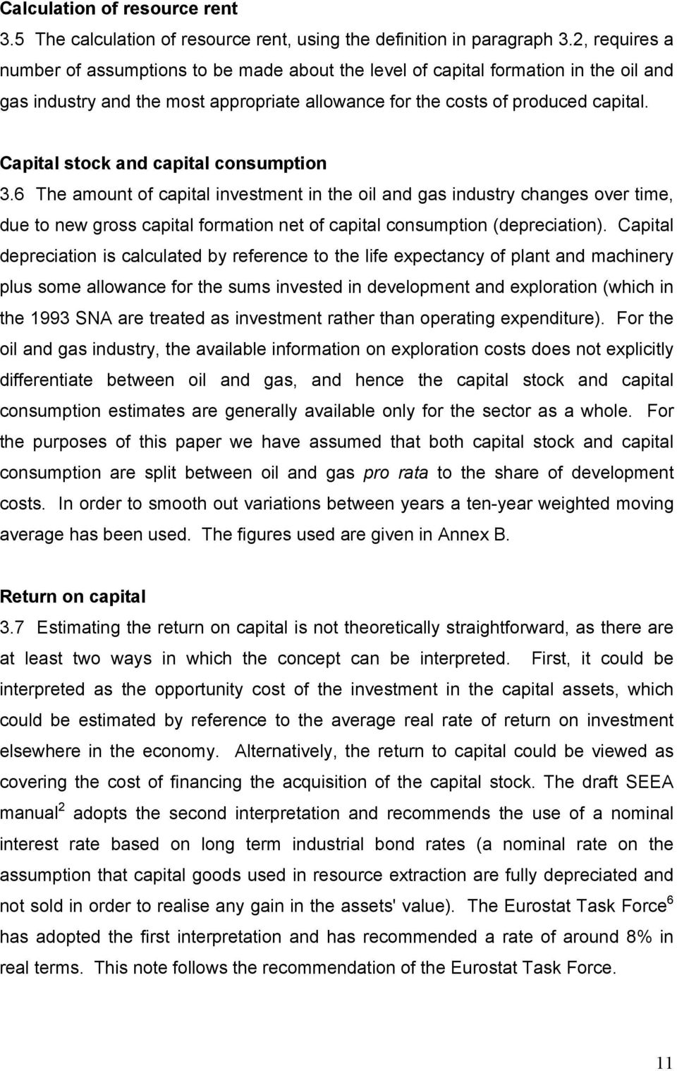 Capital stock and capital consumption 3.6 The amount of capital investment in the oil and gas industry changes over time, due to new gross capital formation net of capital consumption (depreciation).