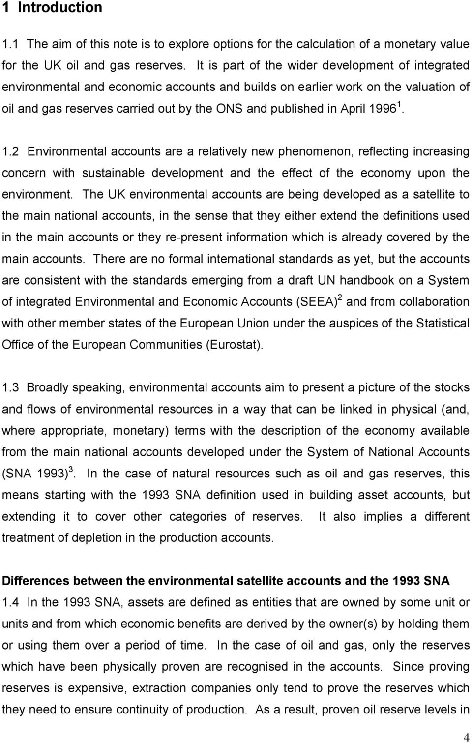 1996 1. 1.2 Environmental accounts are a relatively new phenomenon, reflecting increasing concern with sustainable development and the effect of the economy upon the environment.