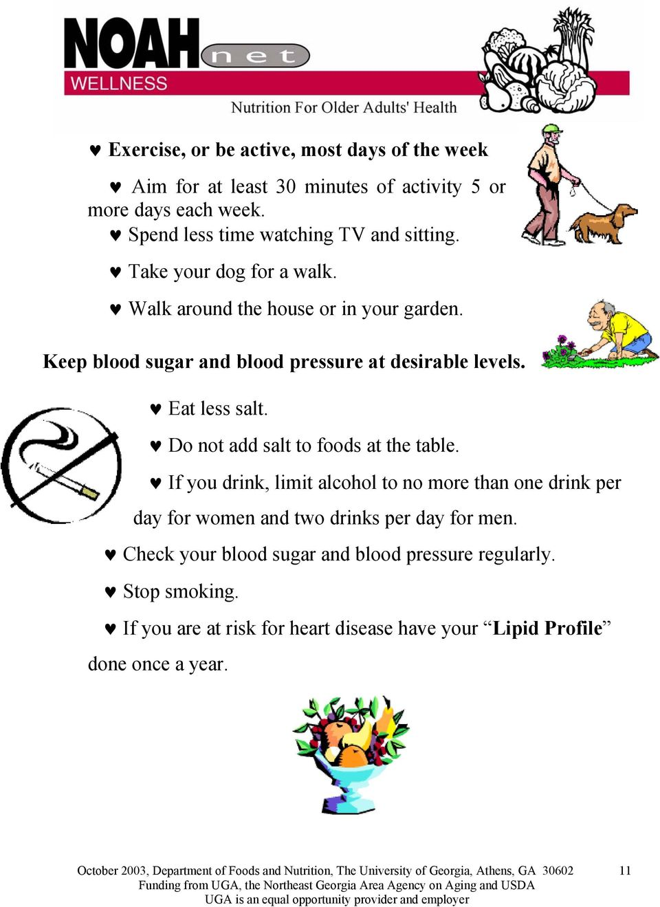 Keep blood sugar and blood pressure at desirable levels. Eat less salt. Do not add salt to foods at the table.