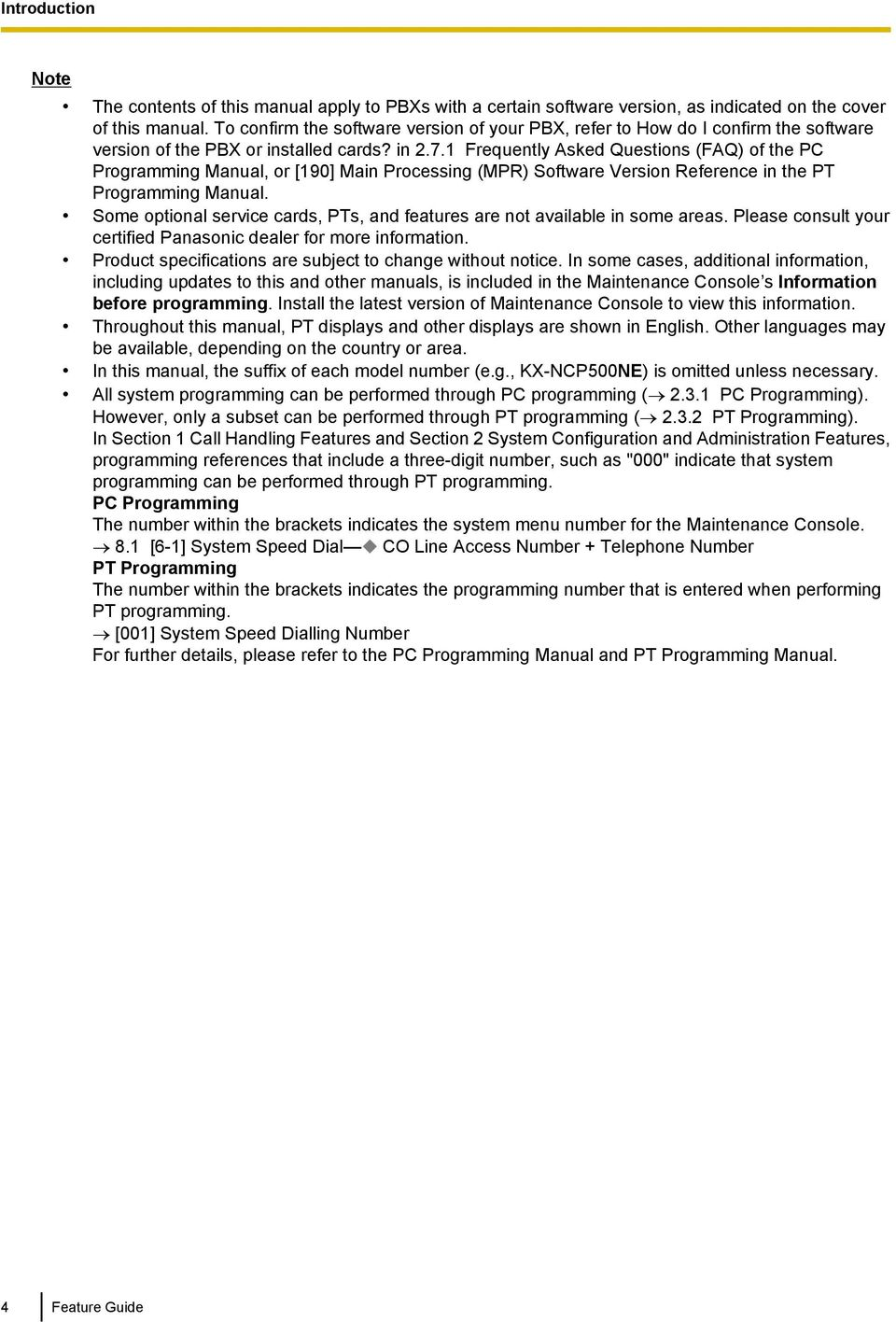 1 Frequently Asked Questions (FAQ) of the PC Programming Manual, or [190] Main Processing (MPR) Software Version Reference in the PT Programming Manual.