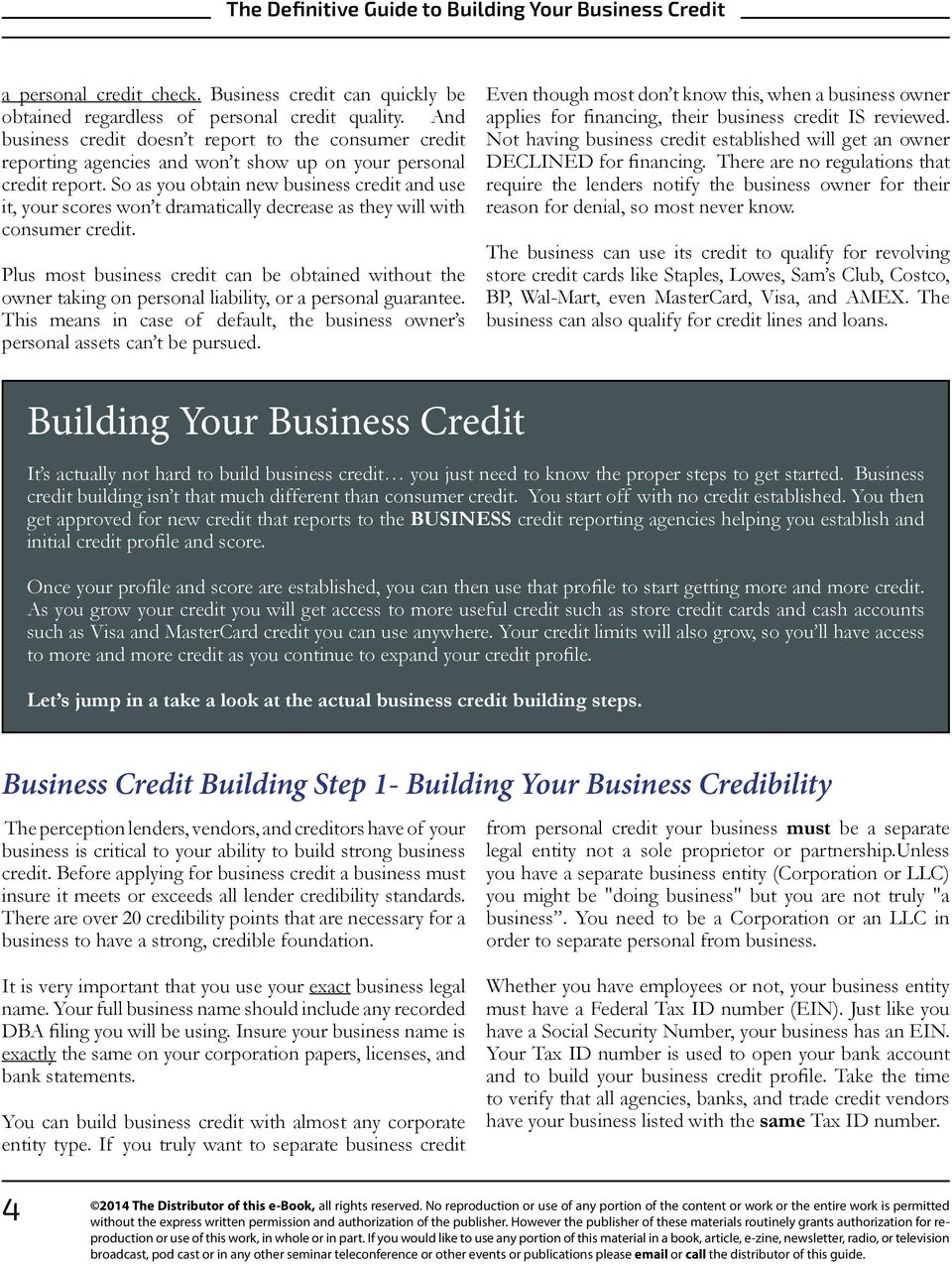 So as you obtain new business credit and use it, your scores won t dramatically decrease as they will with consumer credit.