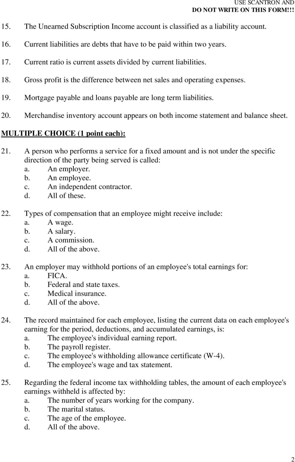 Mortgage payable and loans payable are long term liabilities. 20. Merchandise inventory account appears on both income statement and balance sheet. MULTIPLE CHOICE (1 point each): 21.