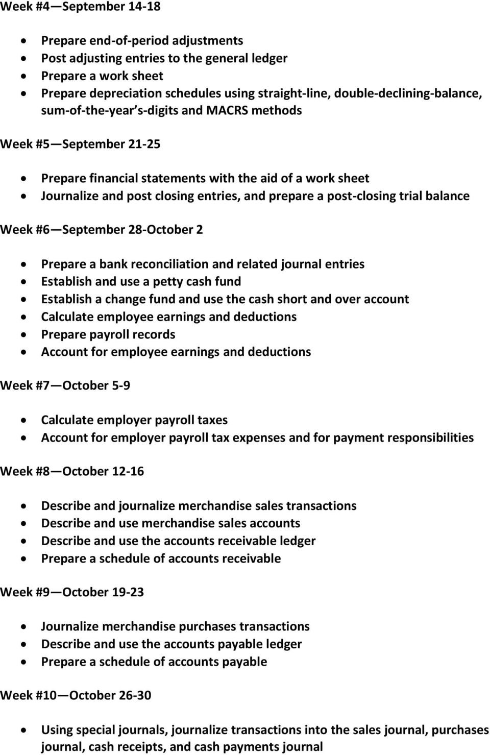 a post-closing trial balance Week #6 September 28-October 2 Prepare a bank reconciliation and related journal entries Establish and use a petty cash fund Establish a change fund and use the cash
