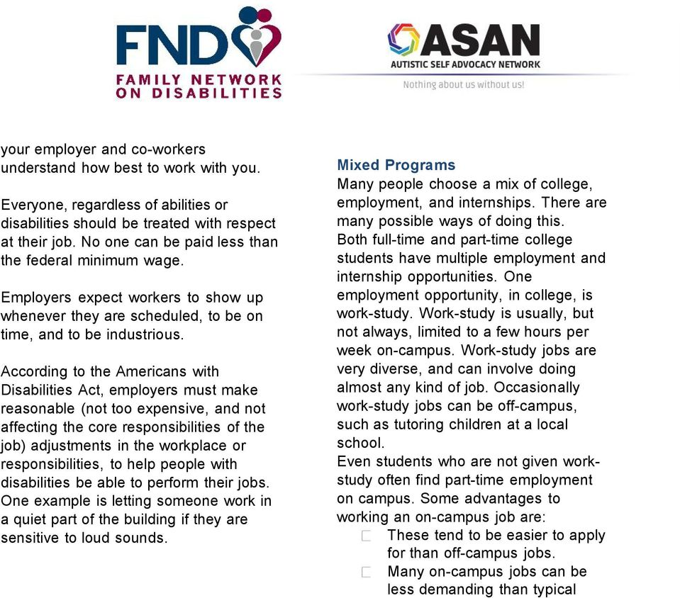 According to the Americans with Disabilities Act, employers must make reasonable (not too expensive, and not affecting the core responsibilities of the job) adjustments in the workplace or