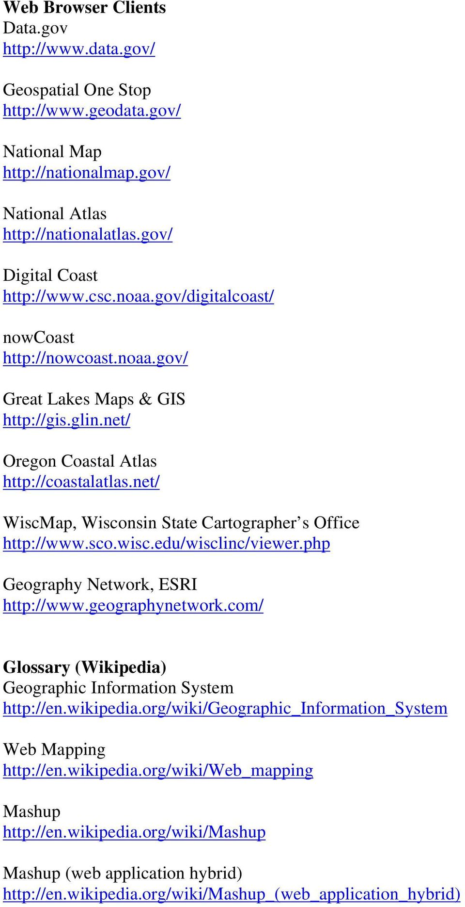 net/ WiscMap, Wisconsin State Cartographer s Office http://www.sco.wisc.edu/wisclinc/viewer.php Geography Network, ESRI http://www.geographynetwork.