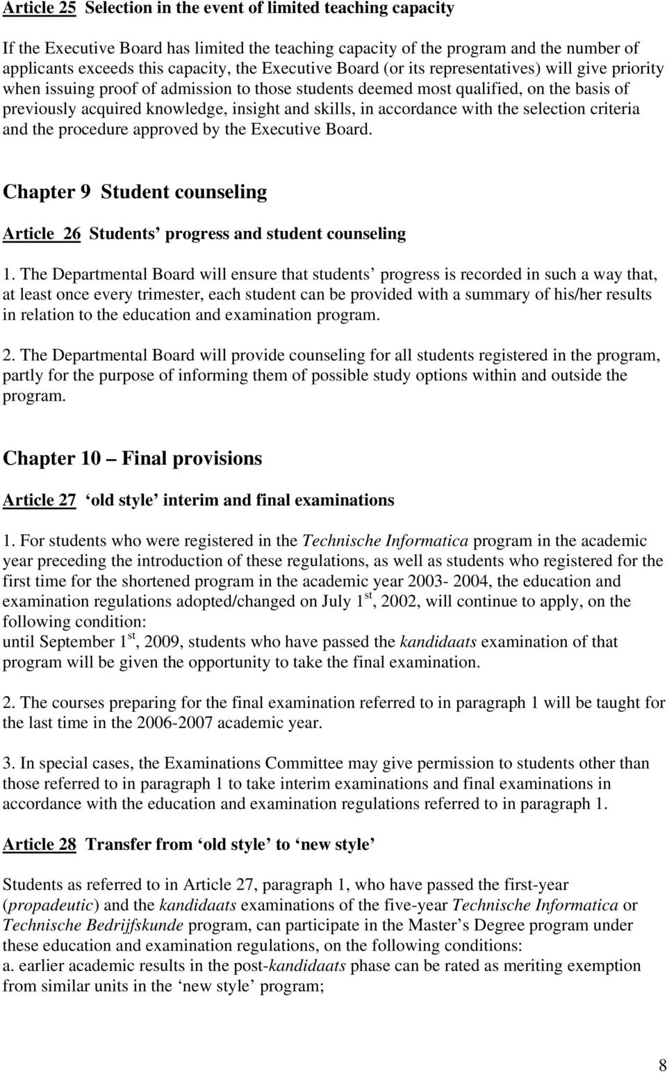 in accordance with the selection criteria and the procedure approved by the Executive Board. Chapter 9 Student counseling Article 26 Students progress and student counseling 1.