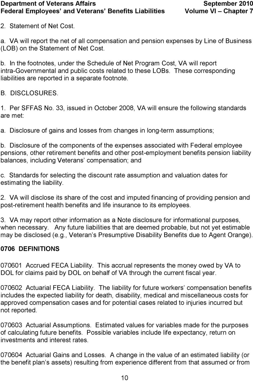 These corresponding liabilities are reported in a separate footnote. B. DISCLOSURES. 1. Per SFFAS No. 33, issued in October 2008, VA will ensure the following standards are met: a.