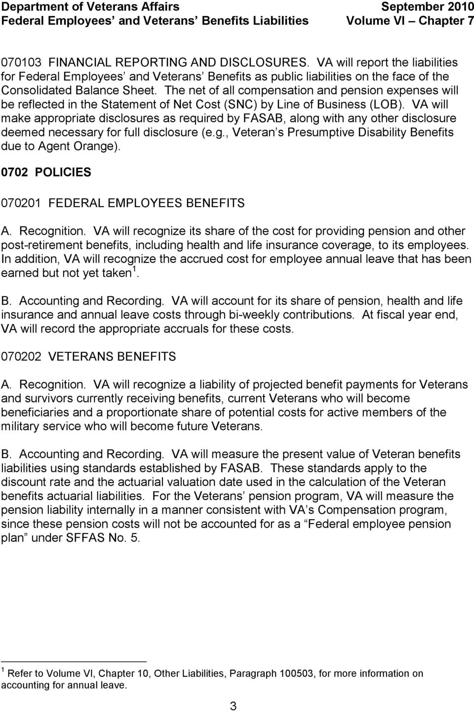 VA will make appropriate disclosures as required by FASAB, along with any other disclosure deemed necessary for full disclosure (e.g., Veteran s Presumptive Disability Benefits due to Agent Orange).