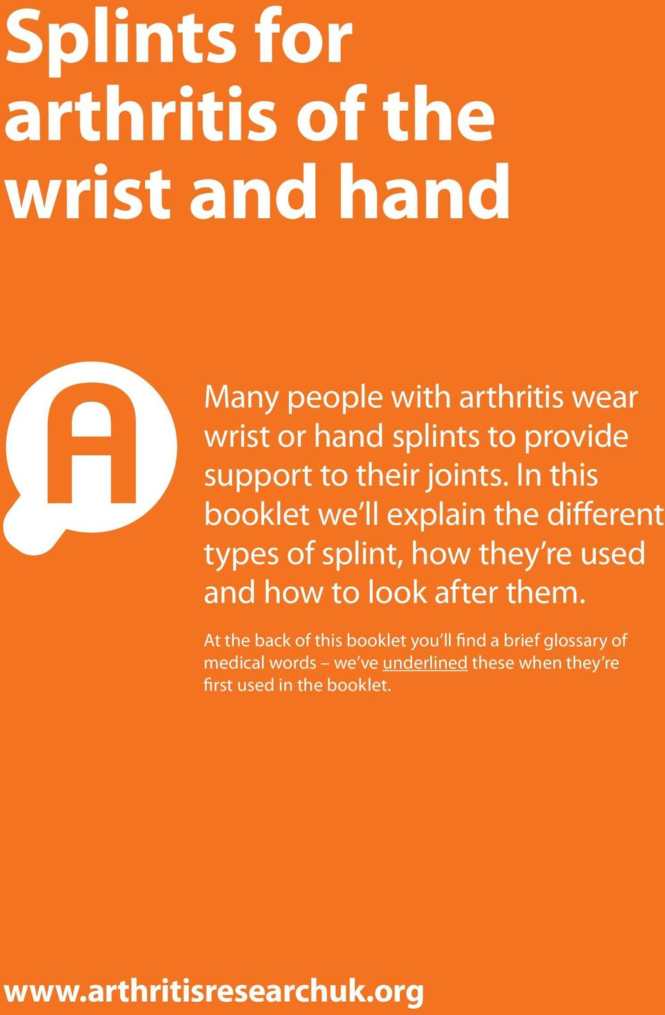 In this booklet we ll explain the different types of splint, how they re used and how to look