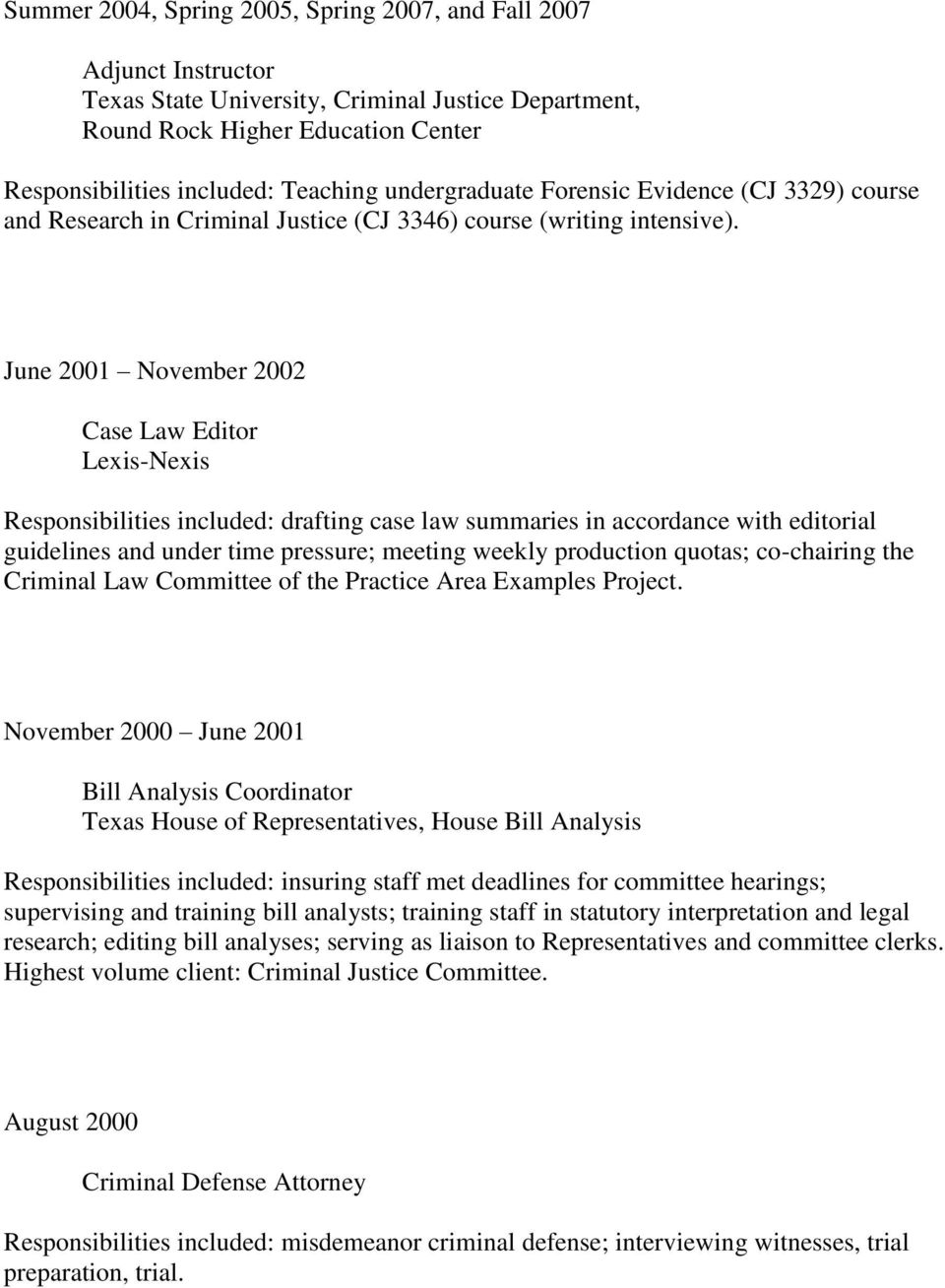 June 2001 November 2002 Case Law Editor Lexis-Nexis Responsibilities included: drafting case law summaries in accordance with editorial guidelines and under time pressure; meeting weekly production