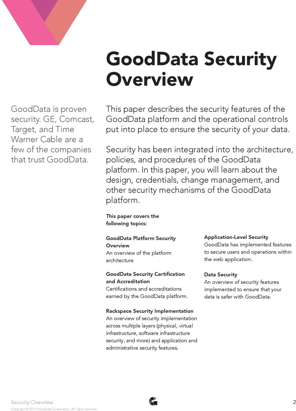 Security has been integrated into the architecture, policies, and procedures of the GoodData platform.