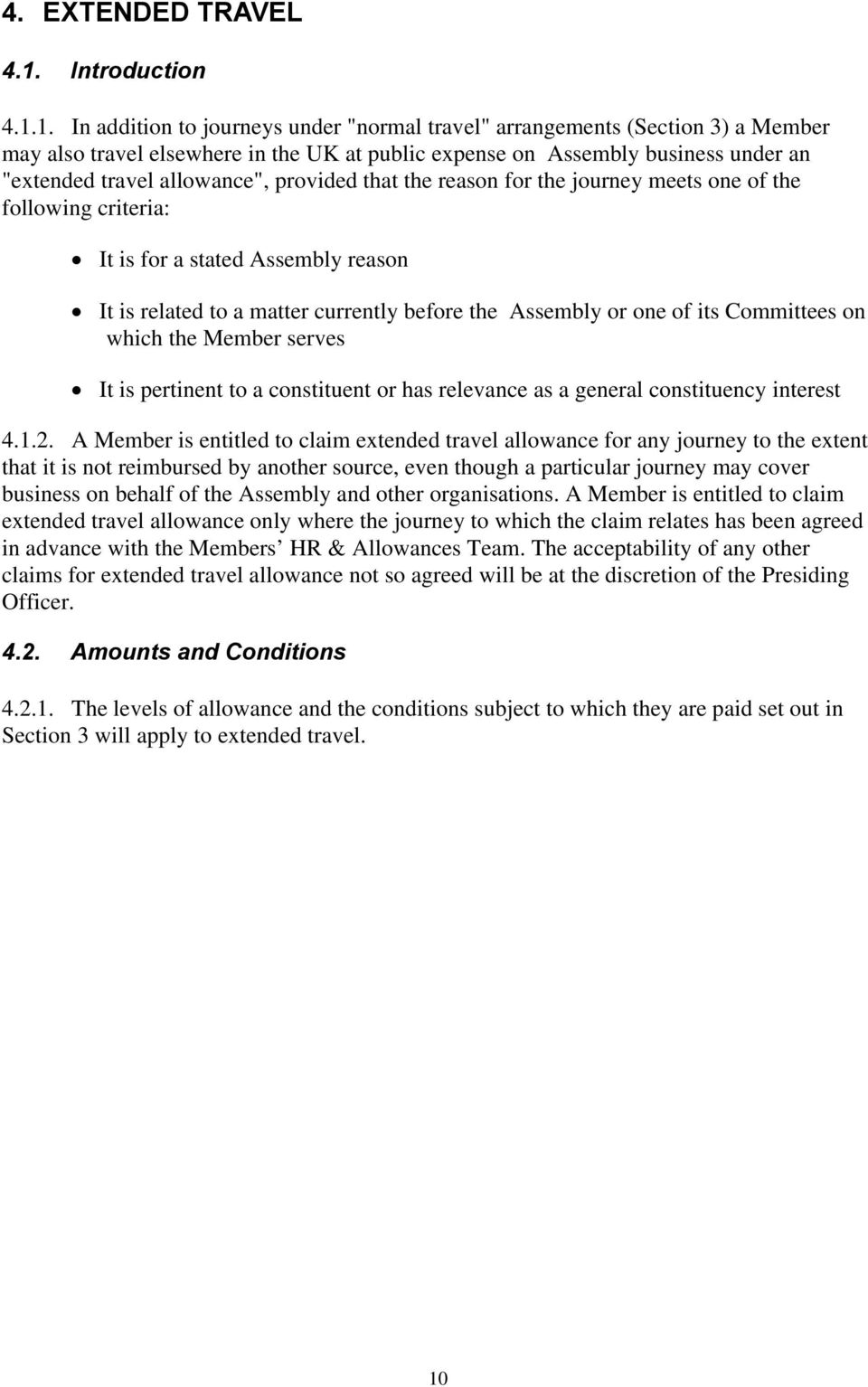 "1. In addition to journeys under ""normal travel"" arrangements (Section 3) a Member may also travel elsewhere in the UK at public expense on Assembly business under an ""extended travel allowance"","