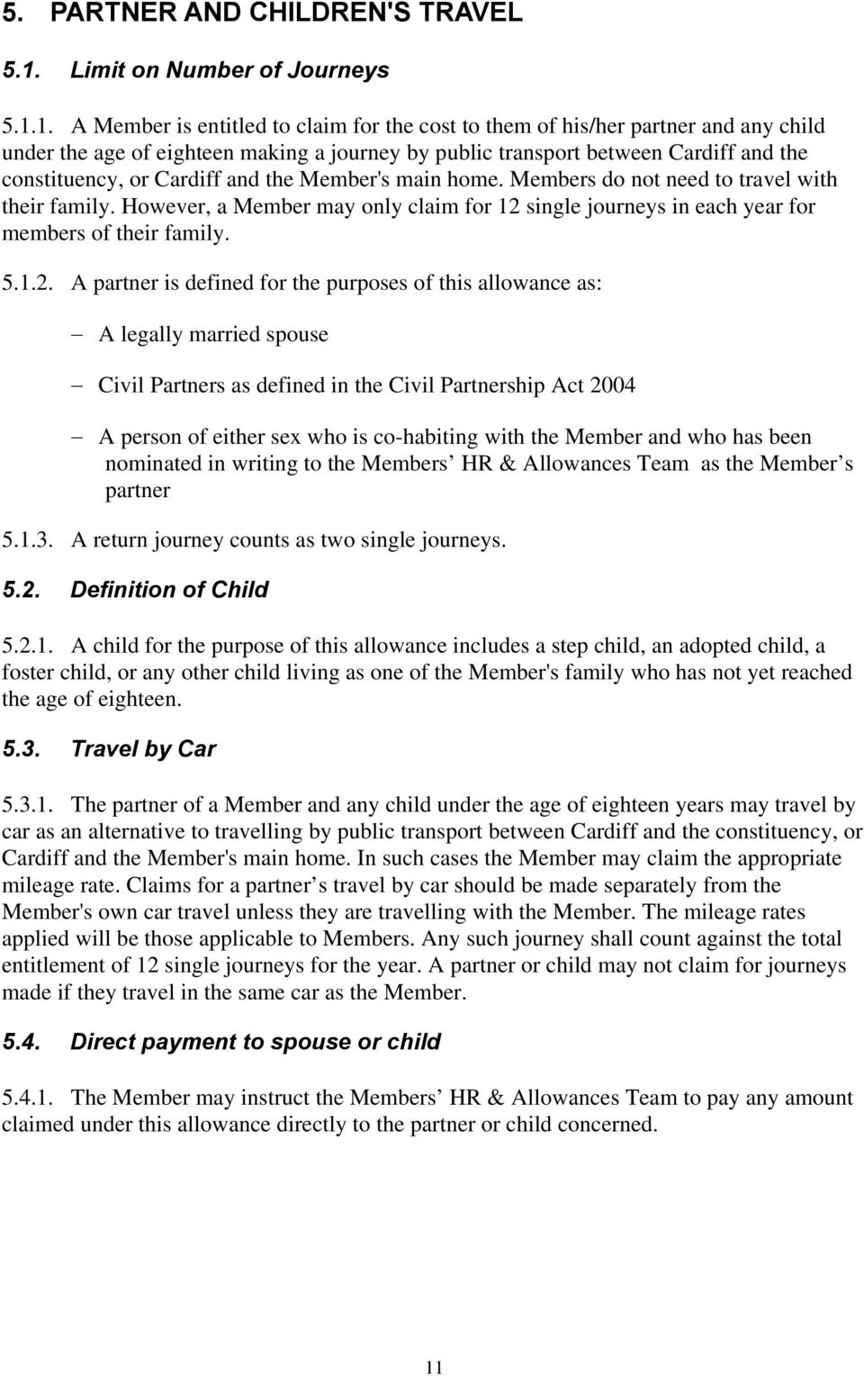 1. A Member is entitled to claim for the cost to them of his/her partner and any child under the age of eighteen making a journey by public transport between Cardiff and the constituency, or Cardiff