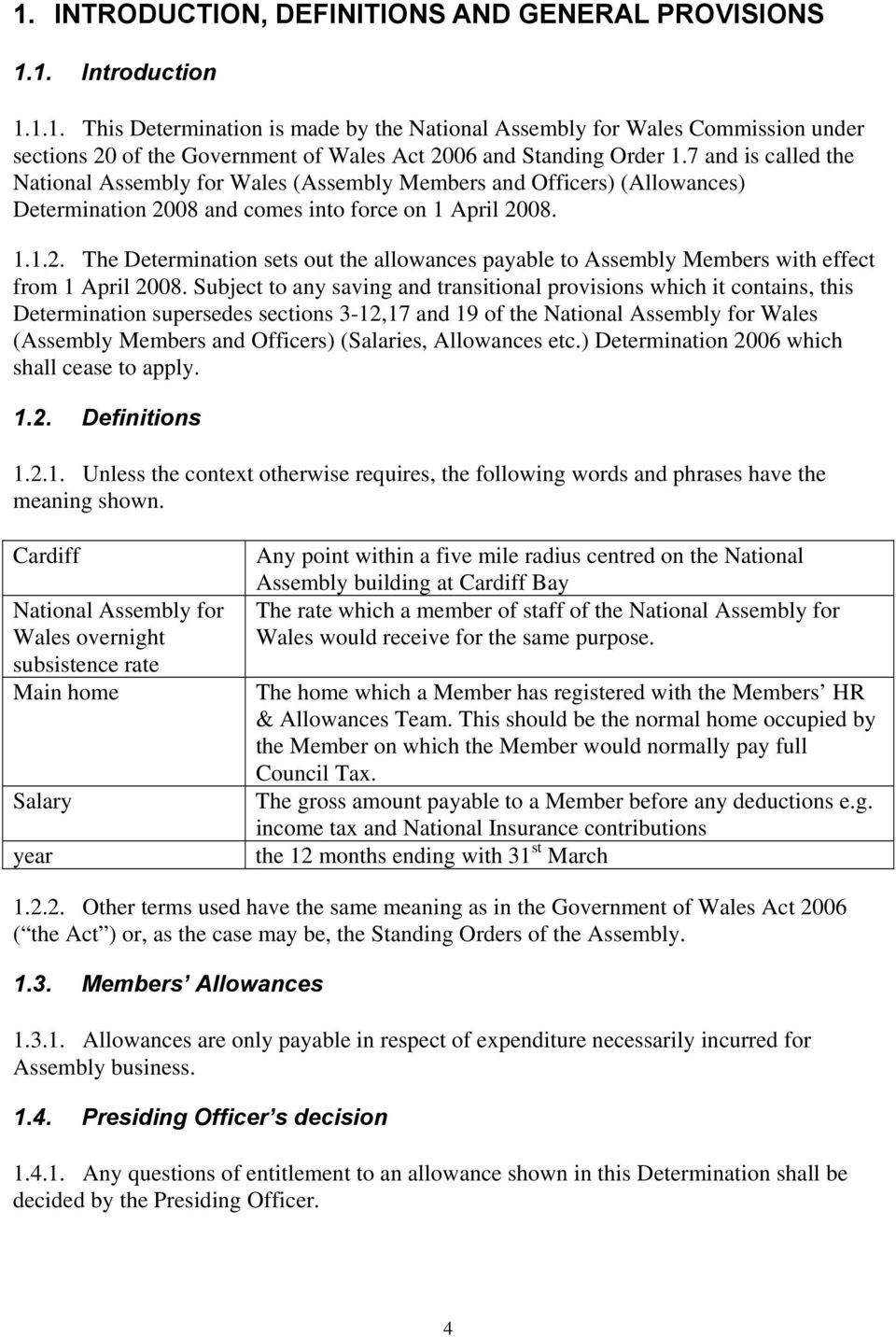 08 and comes into force on 1 April 2008. 1.1.2. The Determination sets out the allowances payable to Assembly Members with effect from 1 April 2008.