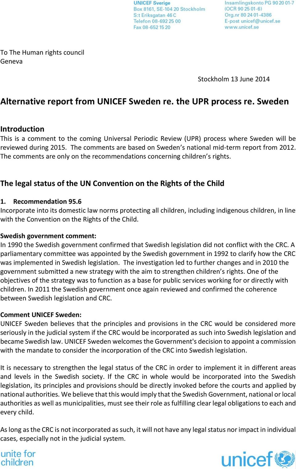 The comments are based on Sweden s national mid-term report from 2012. The comments are only on the recommendations concerning children s rights.