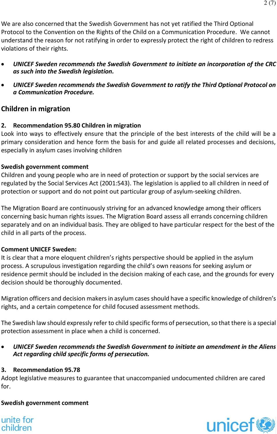 UNICEF Sweden recommends the Swedish Government to initiate an incorporation of the CRC as such into the Swedish legislation.