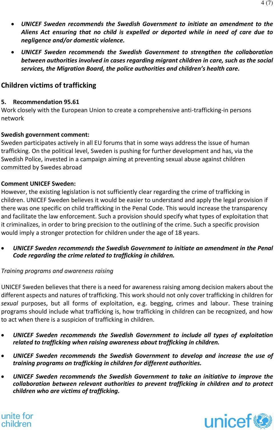 UNICEF Sweden recommends the Swedish Government to strengthen the collaboration between authorities involved in cases regarding migrant children in care, such as the social services, the Migration