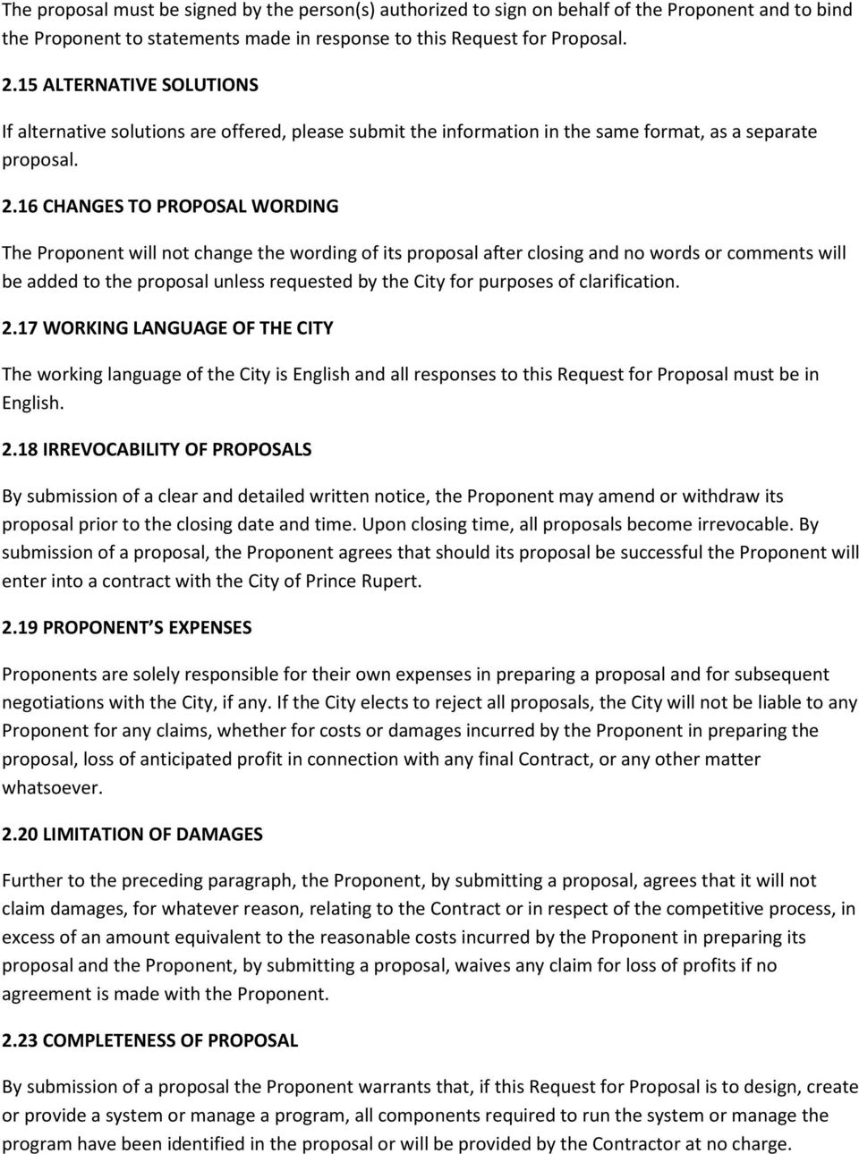 16 CHANGES TO PROPOSAL WORDING The Proponent will not change the wording of its proposal after closing and no words or comments will be added to the proposal unless requested by the City for purposes