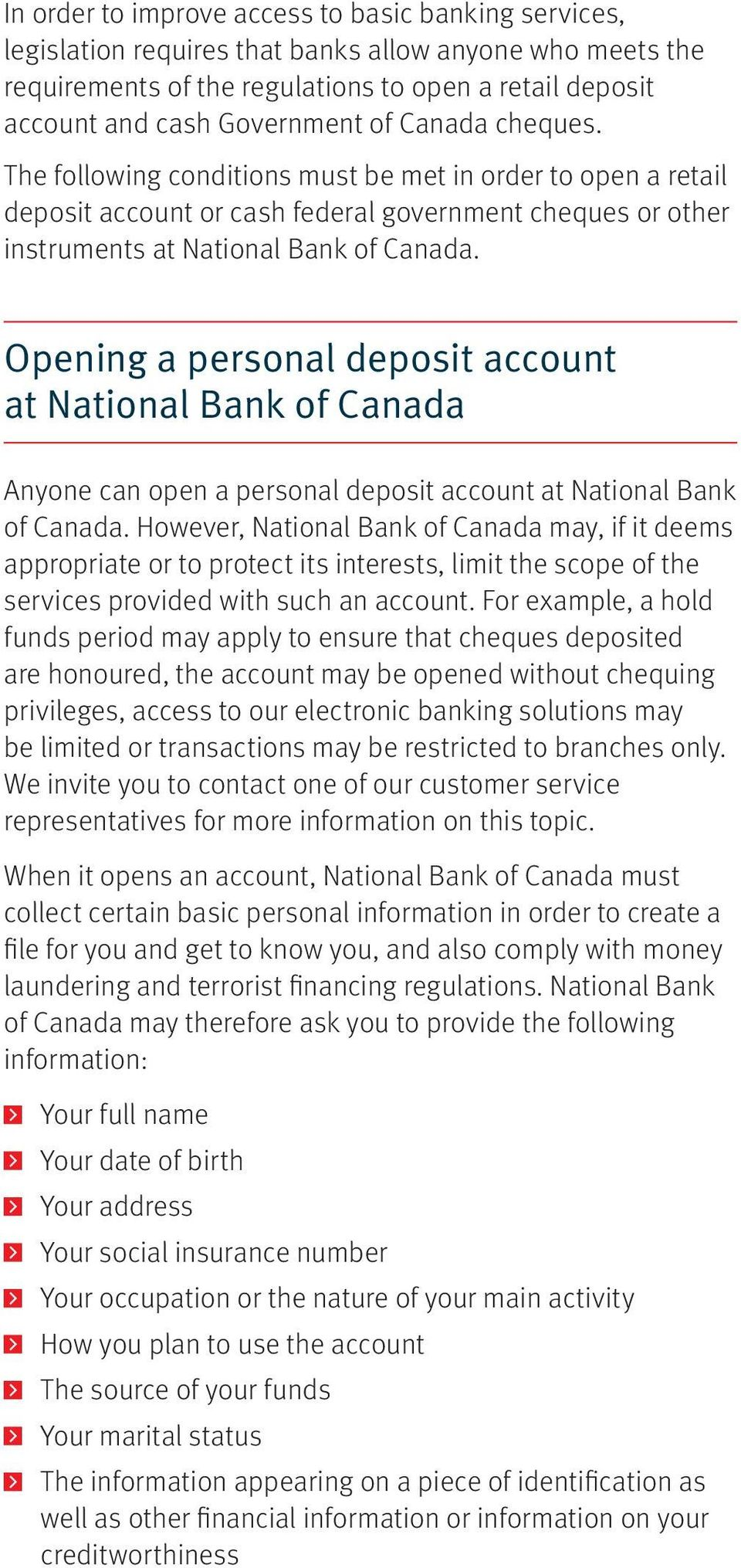 Opening a personal deposit account at National Bank of Canada Anyone can open a personal deposit account at National Bank of Canada.