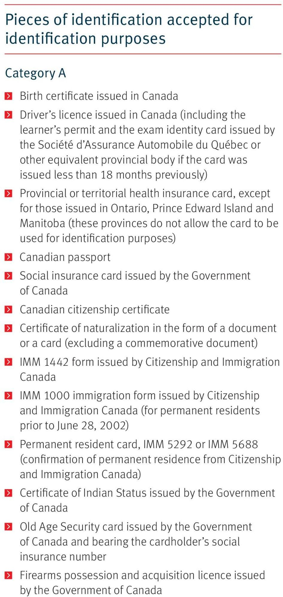except for those issued in Ontario, Prince Edward Island and Manitoba (these provinces do not allow the card to be used for identification purposes) Canadian passport Social insurance card issued by