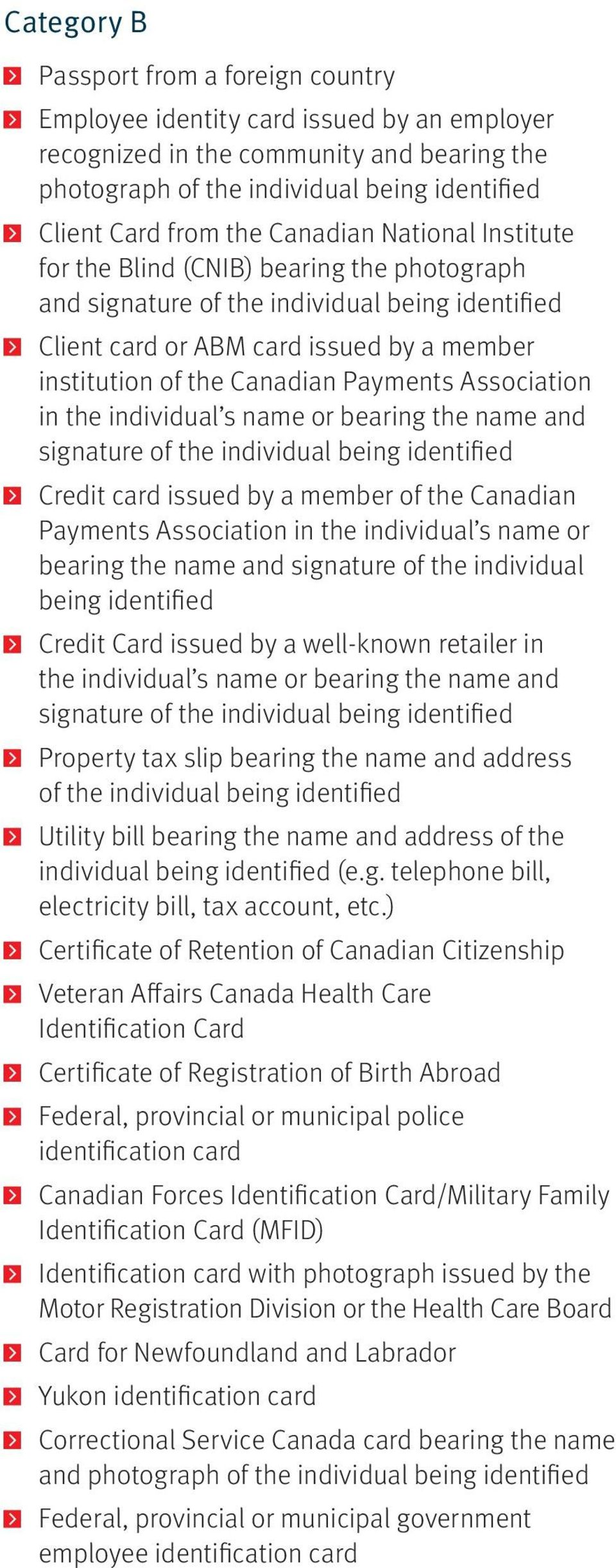 Payments Association in the individual s name or bearing the name and signature of the individual being identified Credit card issued by a member of the Canadian Payments Association in the