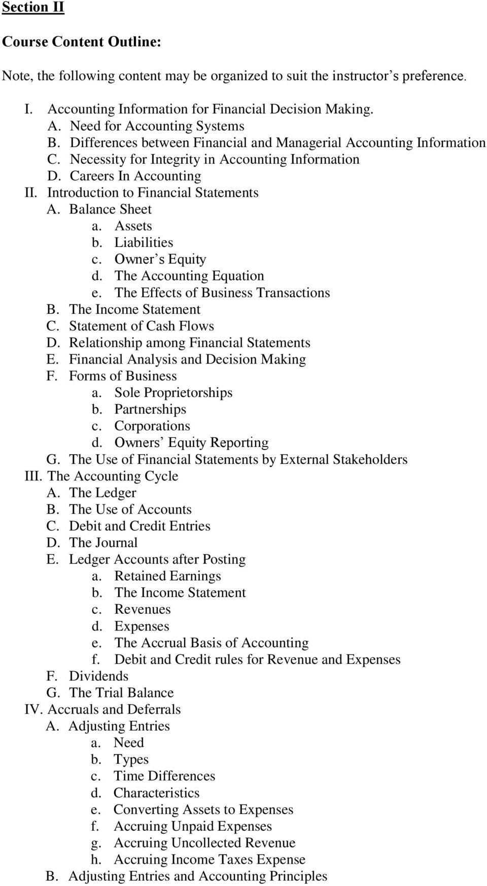 Balance Sheet a. Assets b. Liabilities c. Owner s Equity d. The Accounting Equation e. The Effects of Business Transactions B. The Income Statement C. Statement of Cash Flows D.