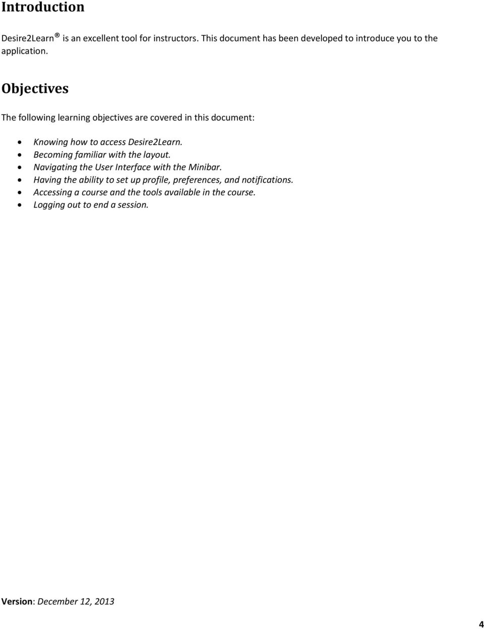 Objectives The following learning objectives are covered in this document: Knowing how to access Desire2Learn.