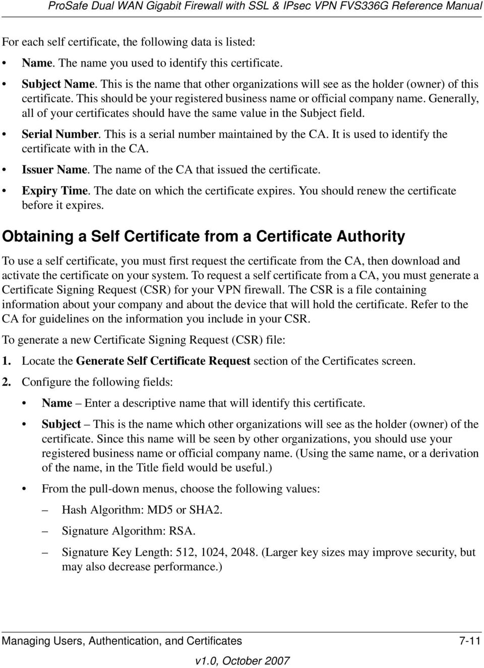 Generally, all of your certificates should have the same value in the Subject field. Serial Number. This is a serial number maintained by the CA. It is used to identify the certificate with in the CA.