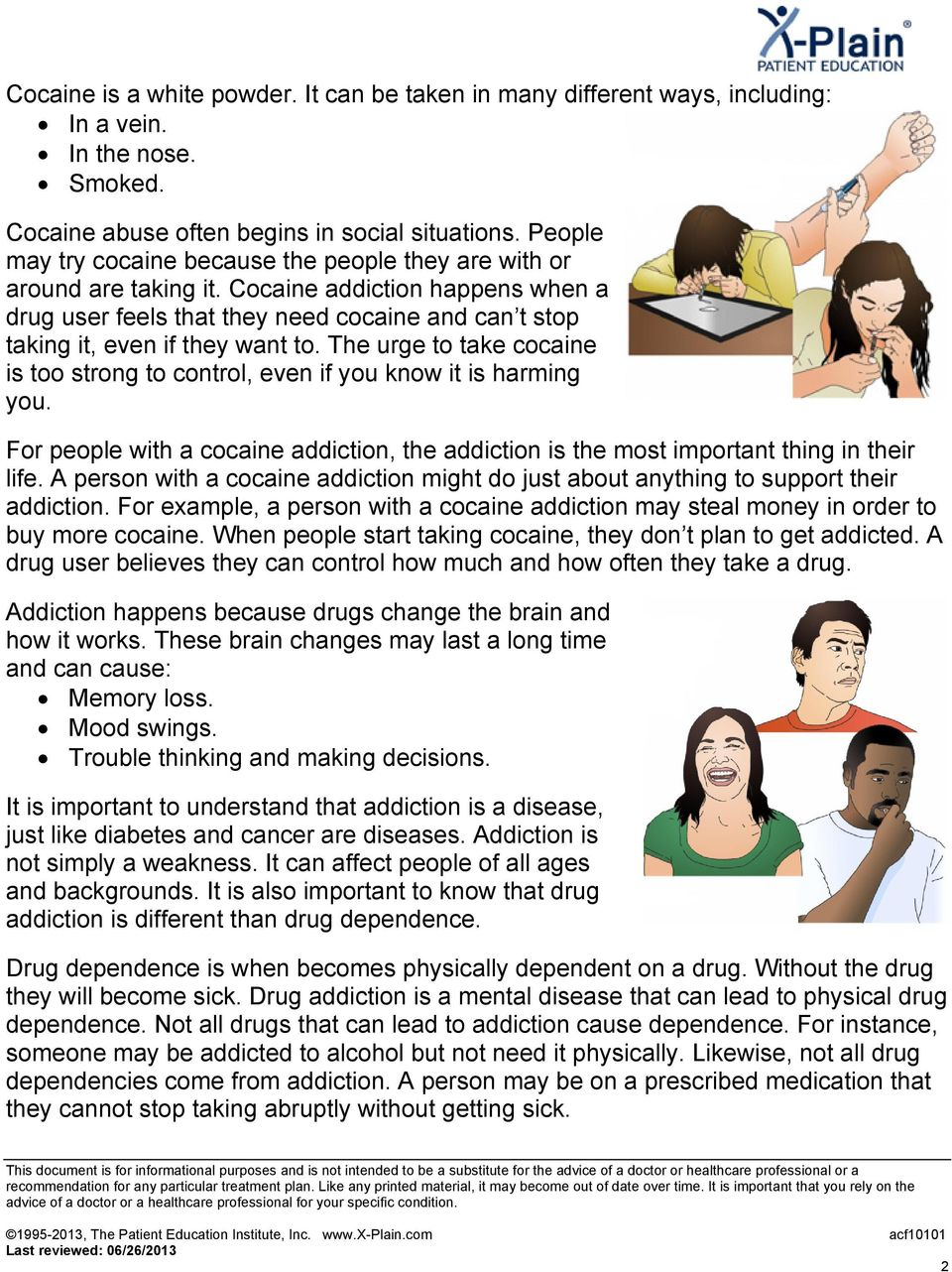 The urge to take cocaine is too strong to control, even if you know it is harming you. For people with a cocaine addiction, the addiction is the most important thing in their life.