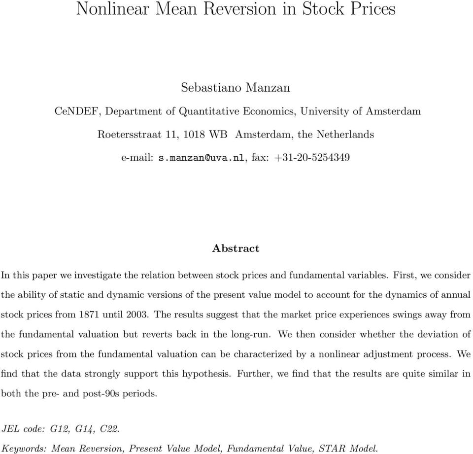 First, we consider the ability of static and dynamic versions of the present value model to account for the dynamics of annual stock prices from 1871 until 2003.