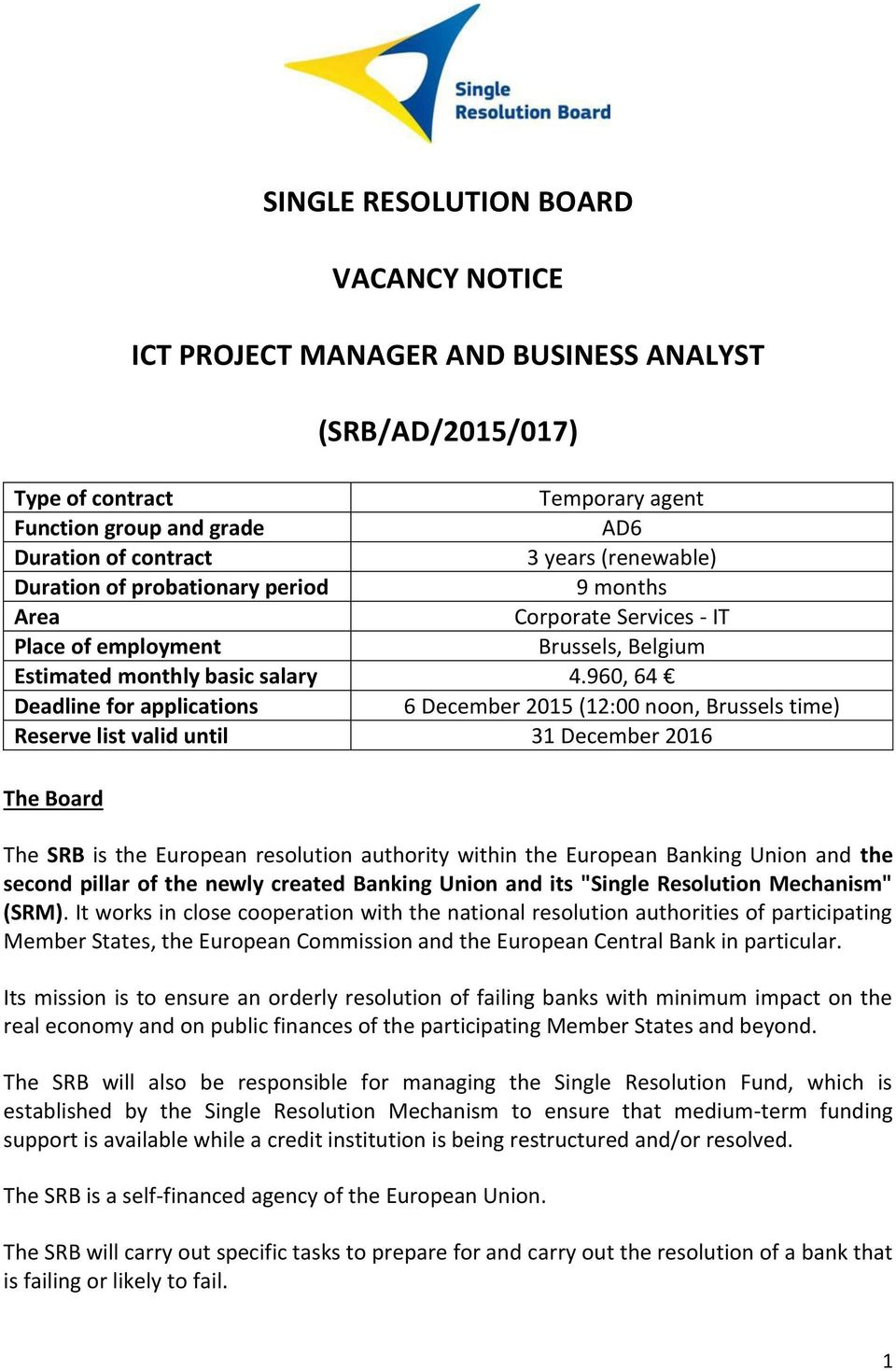 960, 64 Deadline for applications 6 December 2015 (12:00 noon, Brussels time) Reserve list valid until 31 December 2016 The Board The SRB is the European resolution authority within the European