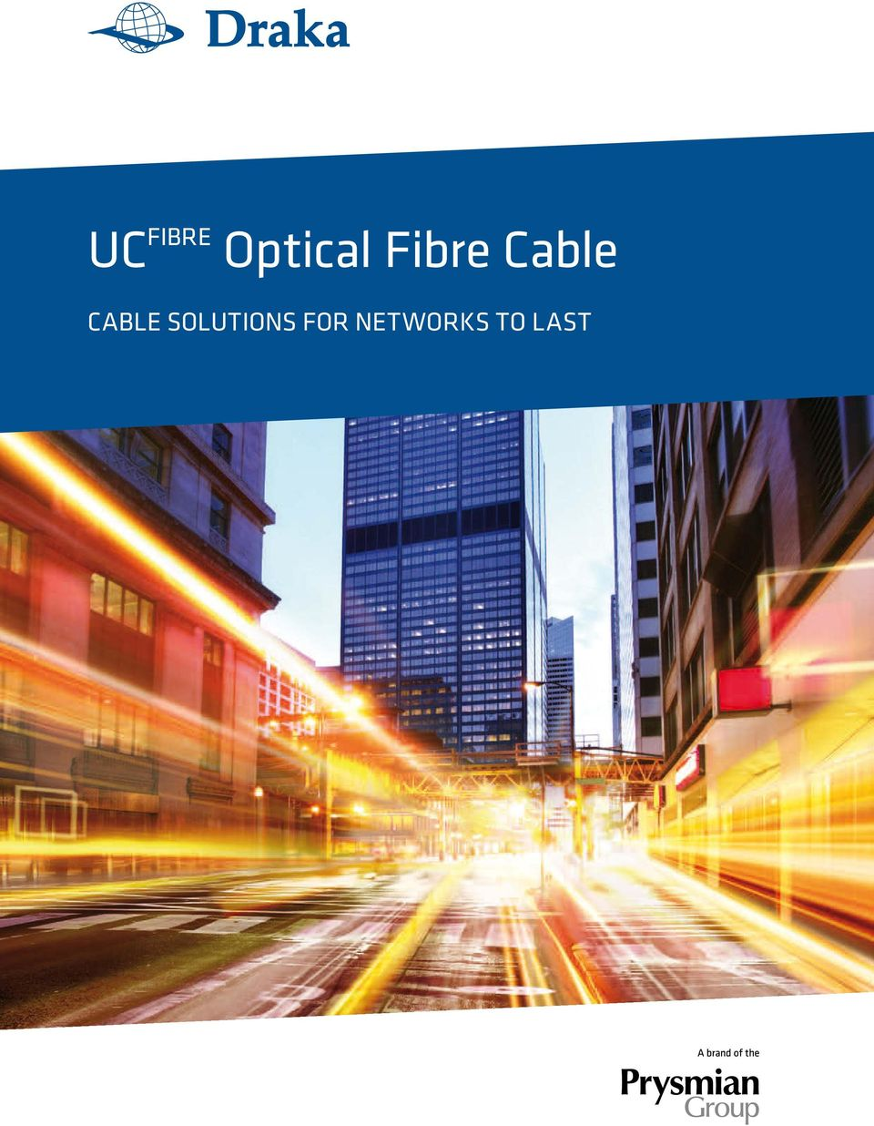 Uc Fibre Optical Cable Solutions For Networks To Last Pdf Fiber Optic Cablethe Global Solution In Components 2 Prysmian Group A Leading Player The Industry 2011 Will Go Down History Of As Founding Year Successful Merger