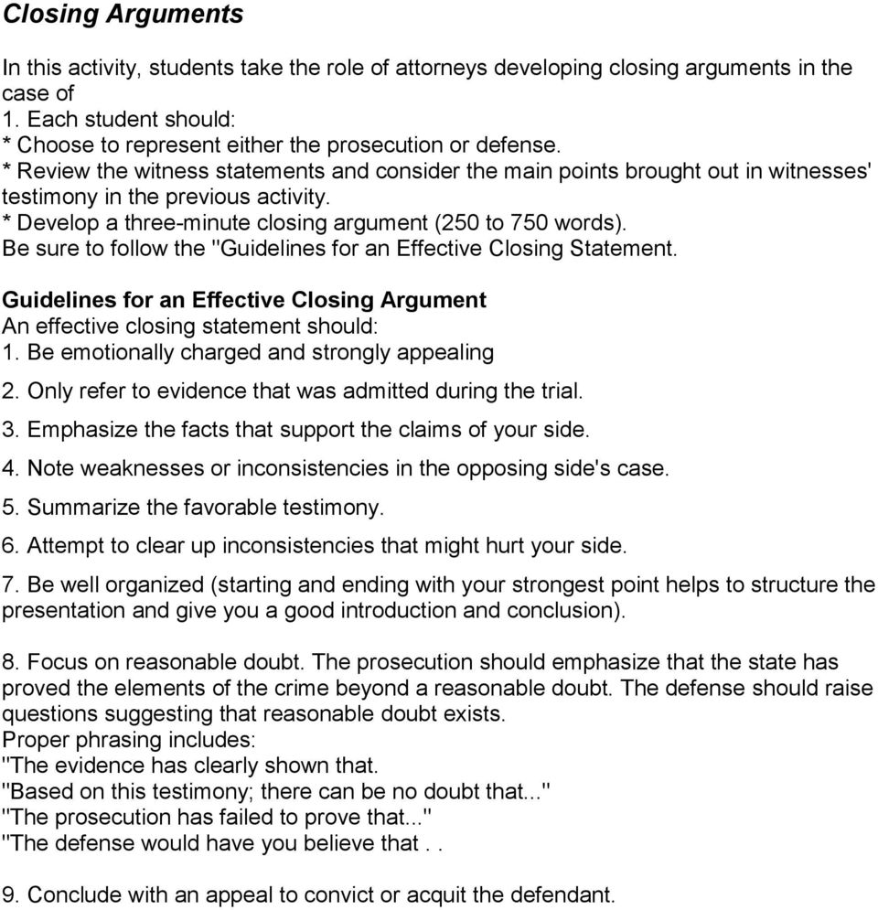 "Be sure to follow the ""Guidelines for an Effective Closing Statement. Guidelines for an Effective Closing Argument An effective closing statement should: 1."