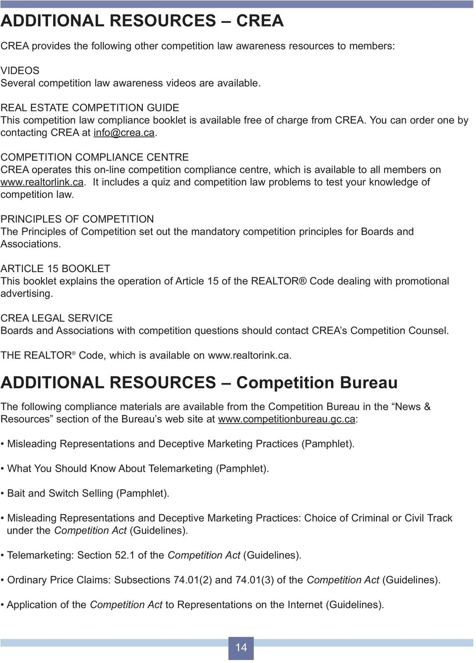 order one by contacting CREA at info@crea.ca. COMPETITION COMPLIANCE CENTRE CREA operates this on-line competition compliance centre, which is available to all members on www.realtorlink.ca. It includes a quiz and competition law problems to test your knowledge of competition law.