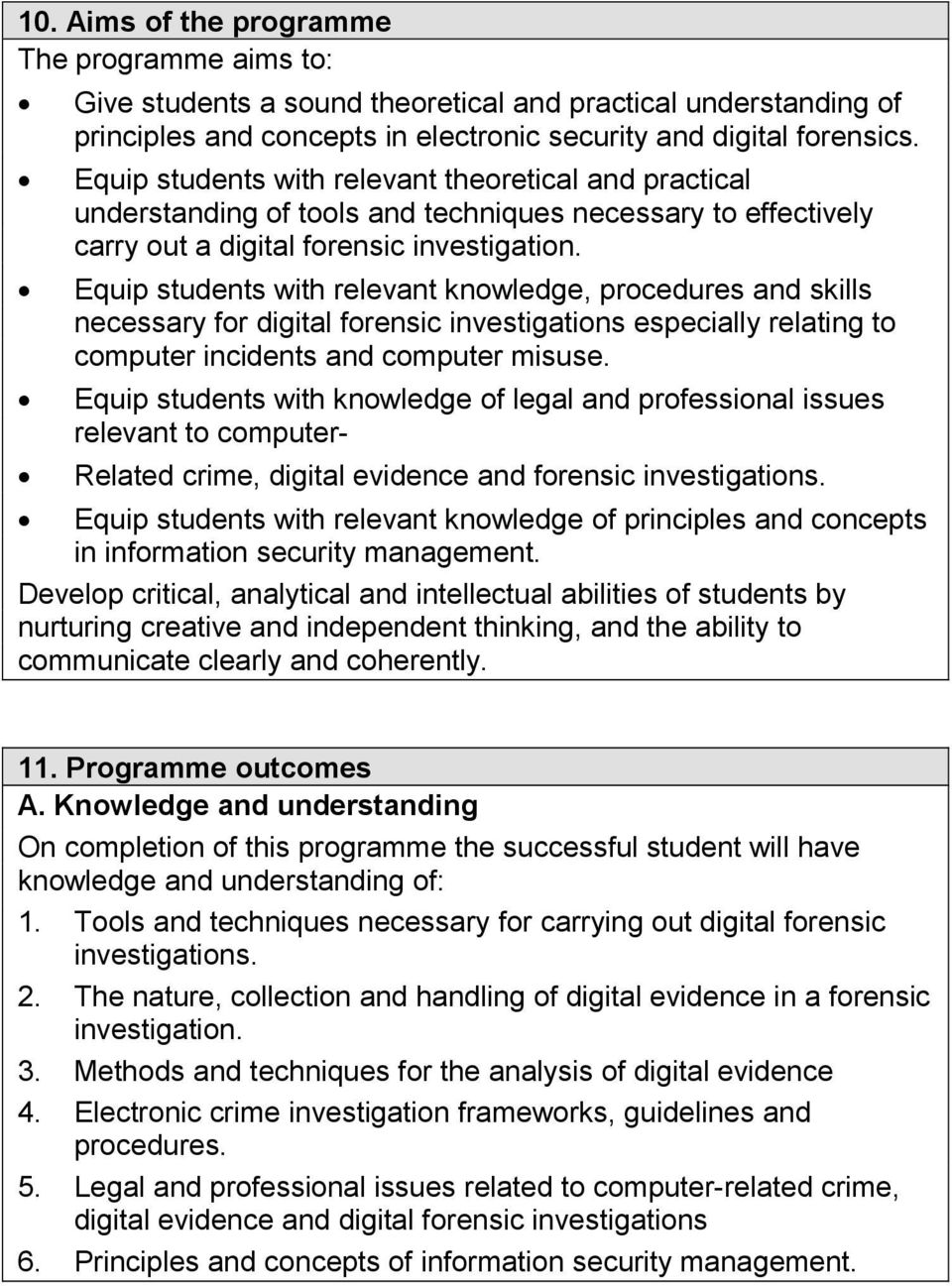 Equip students with relevant knowledge, procedures and skills necessary for digital forensic investigations especially relating to computer incidents and computer misuse.
