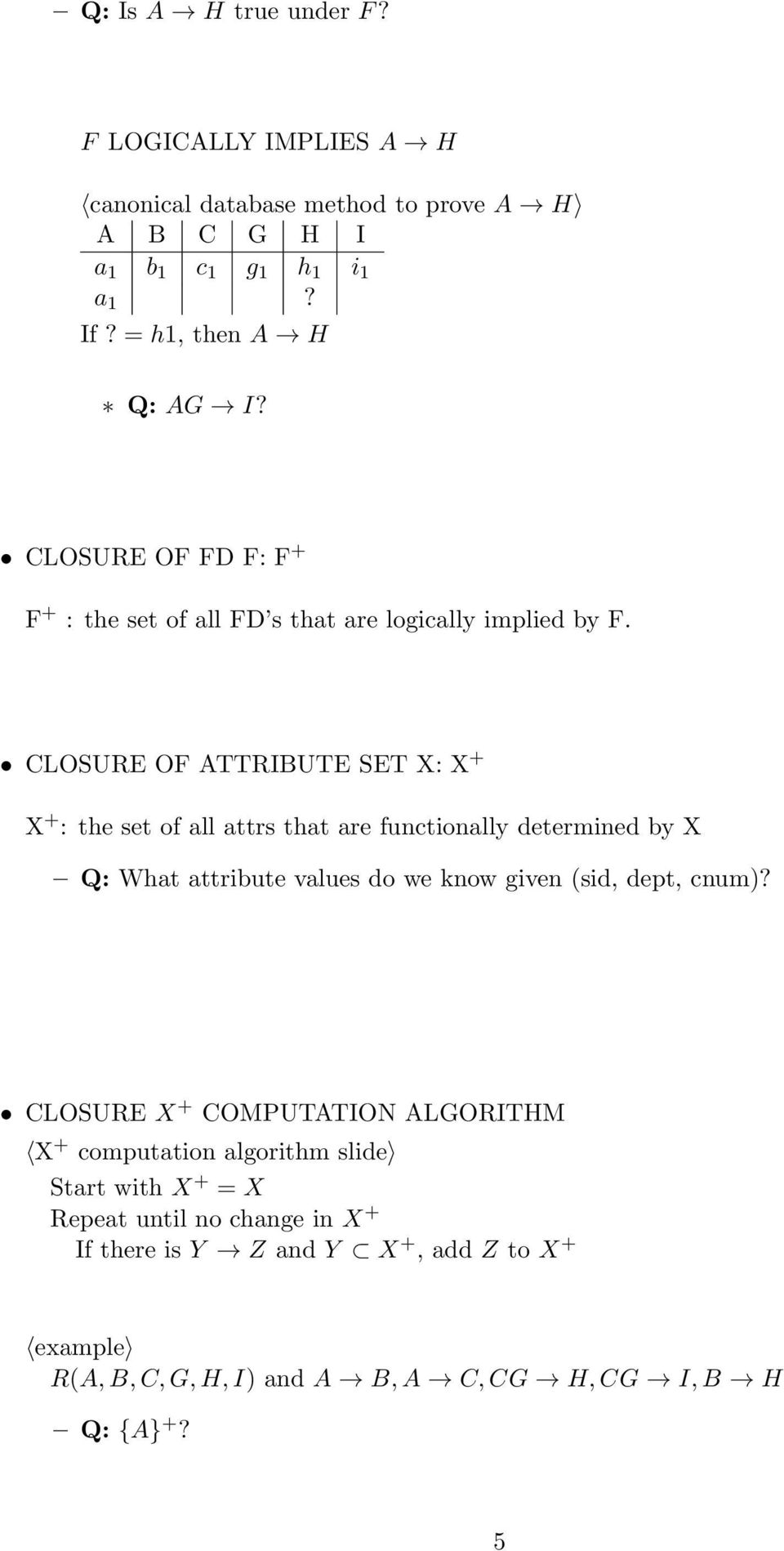 CLOSURE OF ATTRIBUTE SET X: X + X + : the set of all attrs that are functionally determined by X Q: What attribute values do we know given (sid, dept,