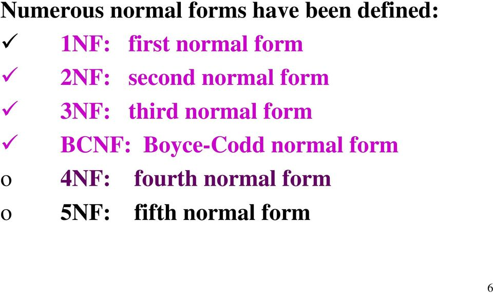third normal form BCNF: Boyce-Codd normal form