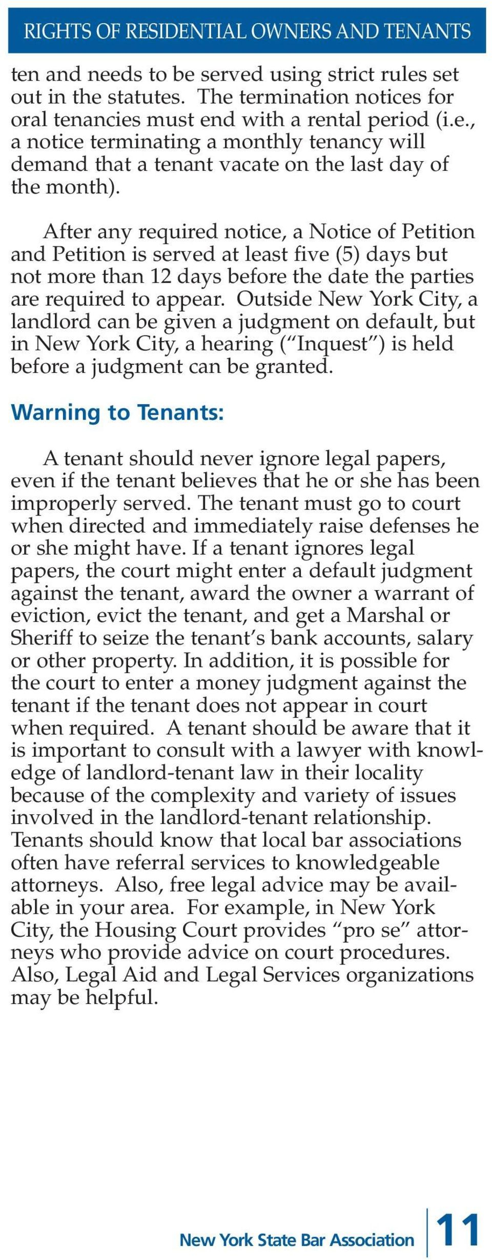 Outside New York City, a landlord can be given a judgment on default, but in New York City, a hearing ( Inquest ) is held before a judgment can be granted.
