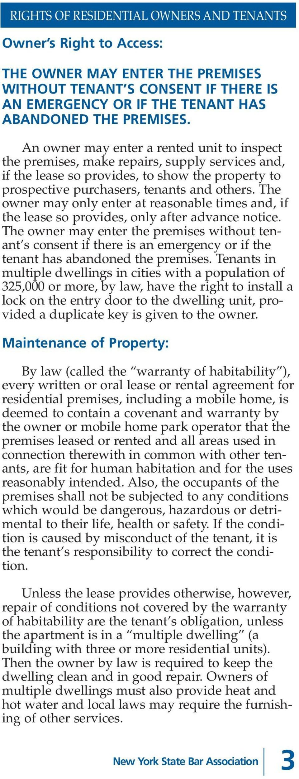 The owner may only enter at reasonable times and, if the lease so provides, only after advance notice.