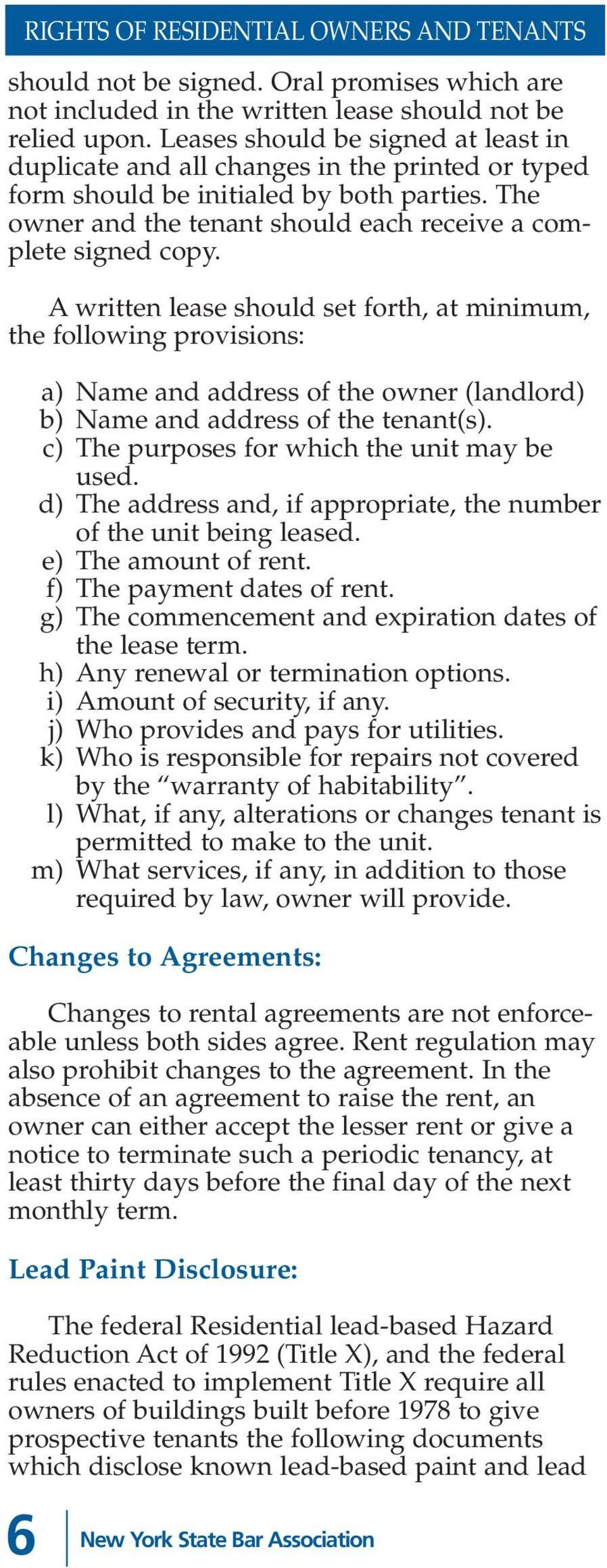 A written lease should set forth, at minimum, the following provisions: a) Name and address of the owner (landlord) b) Name and address of the tenant(s).
