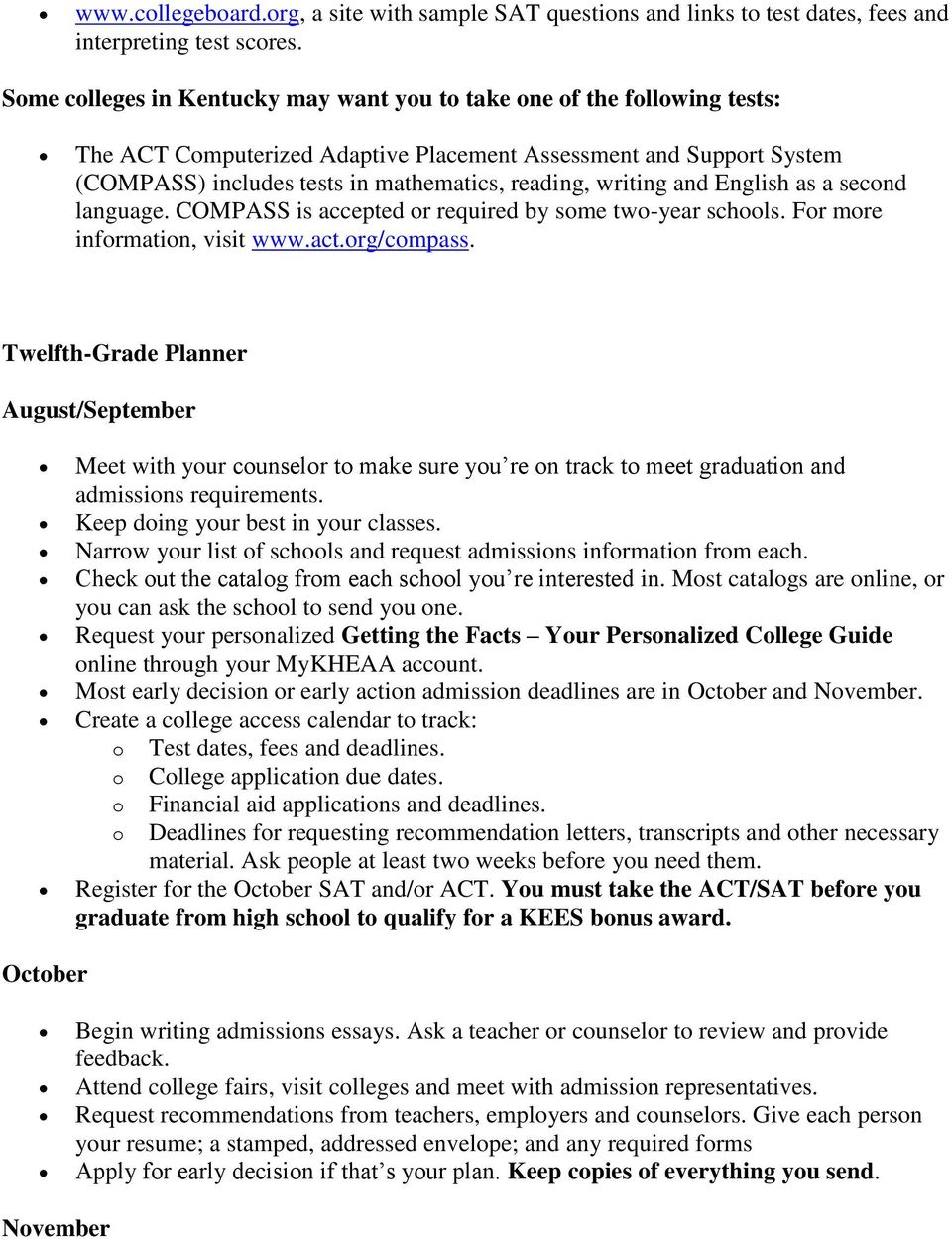 writing and English as a second language. COMPASS is accepted or required by some two-year schools. For more information, visit www.act.org/compass.