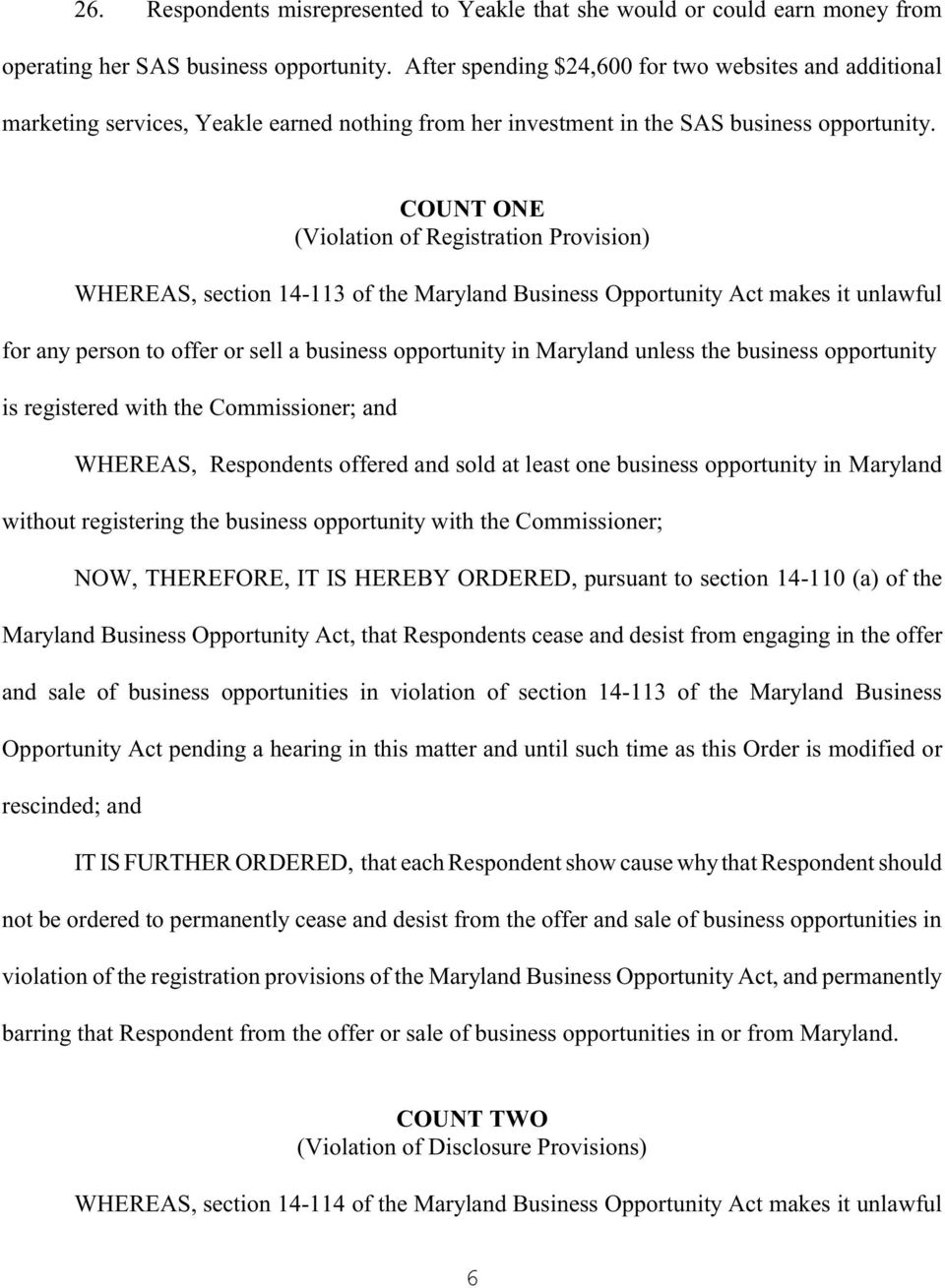 COUNT ONE (Violation of Registration Provision) WHEREAS, section 14-113 of the Maryland Business Opportunity Act makes it unlawful for any person to offer or sell a business opportunity in Maryland