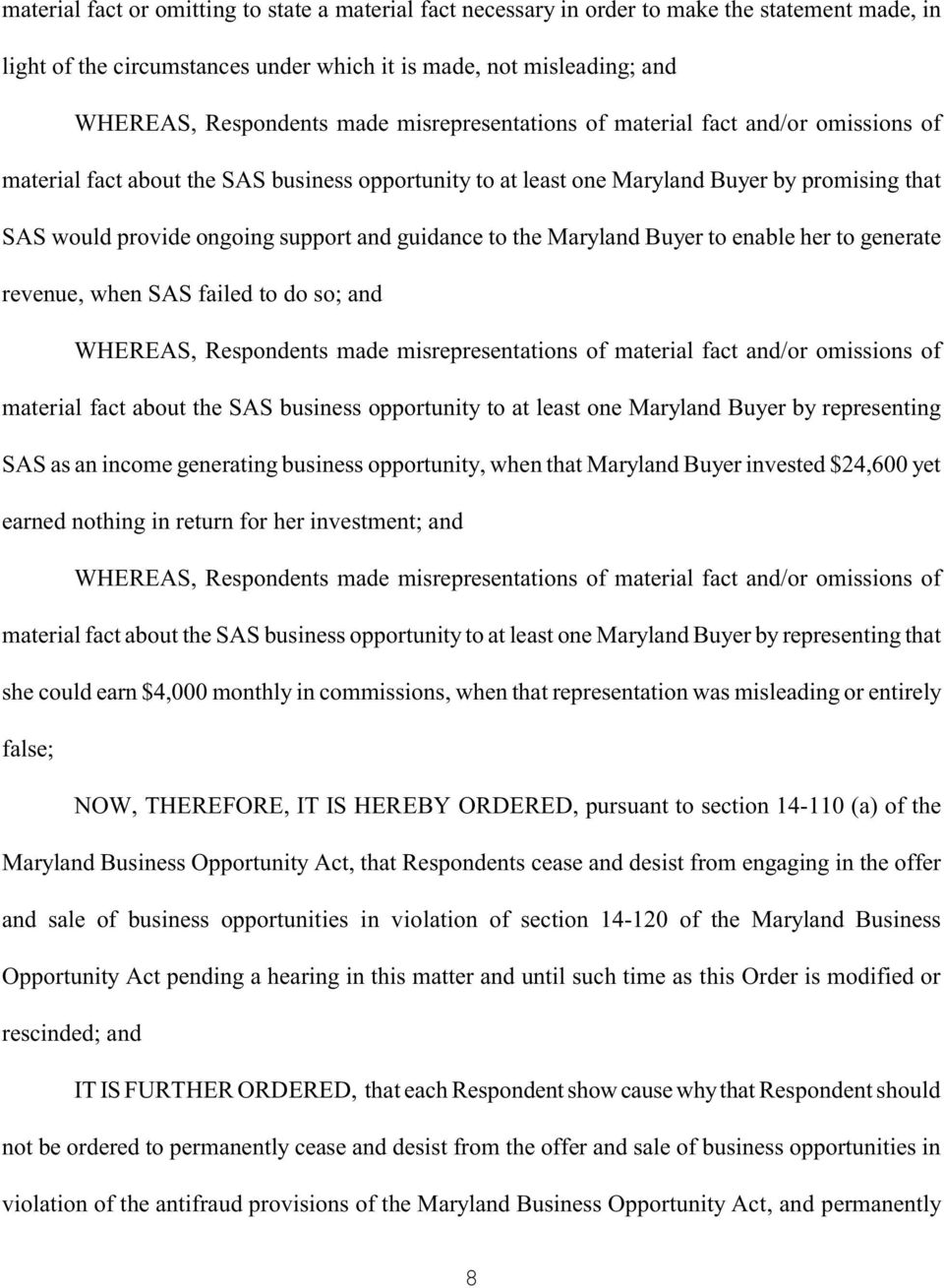 guidance to the Maryland Buyer to enable her to generate revenue, when SAS failed to do so; and WHEREAS, Respondents made misrepresentations of material fact and/or omissions of material fact about