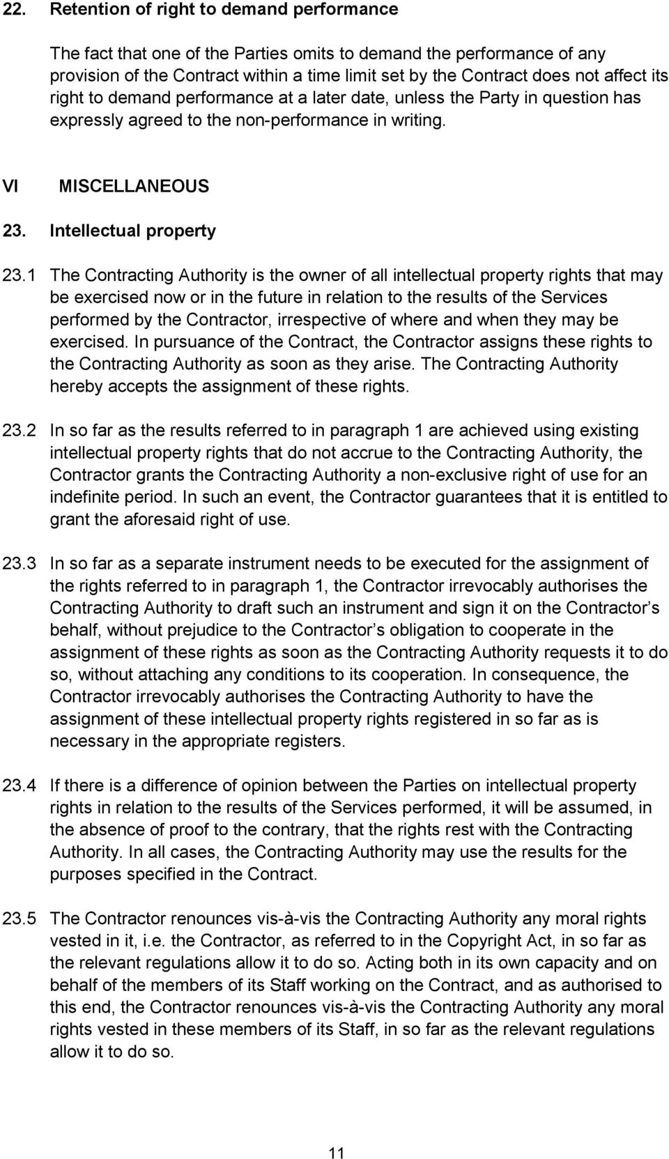 1 The Contracting Authority is the owner of all intellectual property rights that may be exercised now or in the future in relation to the results of the Services performed by the Contractor,