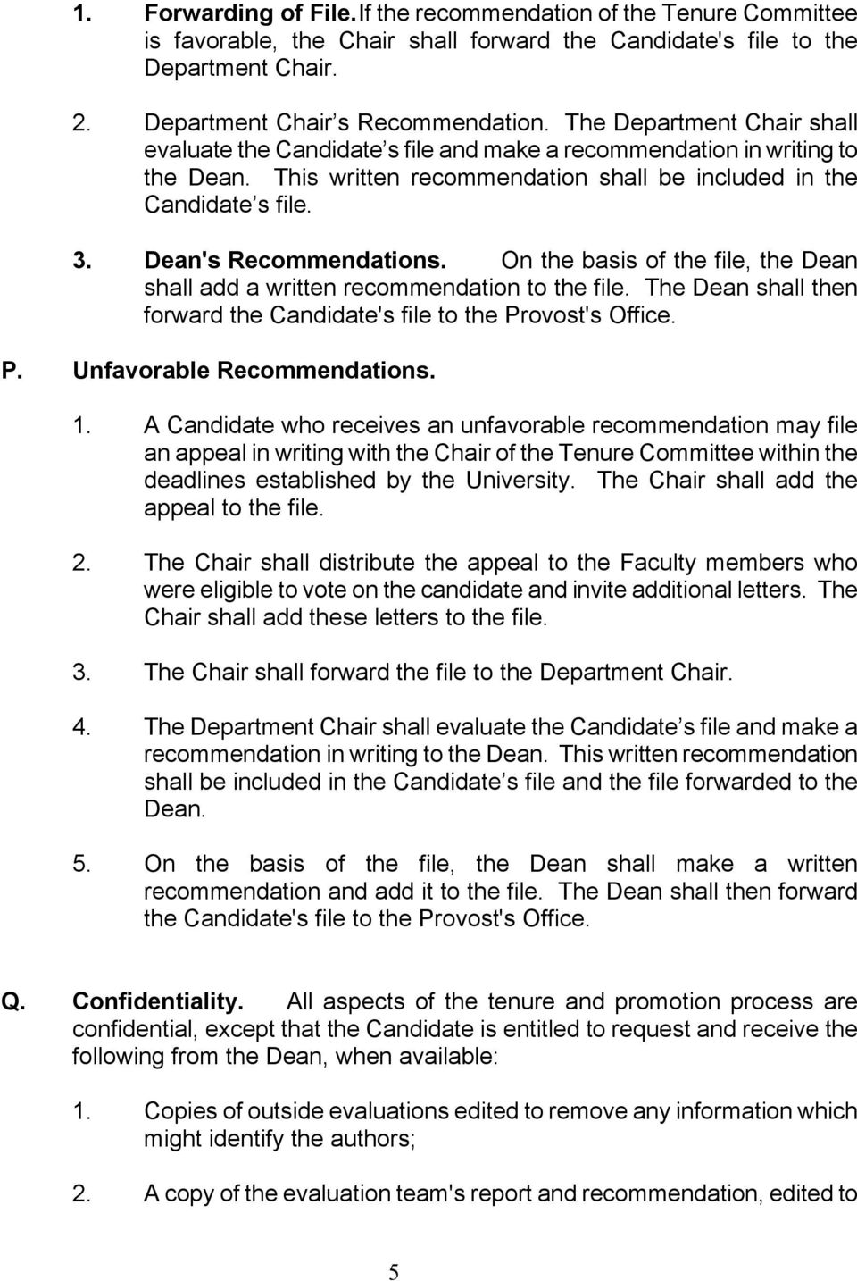 Dean's Recommendations. On the basis of the file, the Dean shall add a written recommendation to the file. The Dean shall then forward the Candidate's file to the Provost's Office. P. Unfavorable Recommendations.
