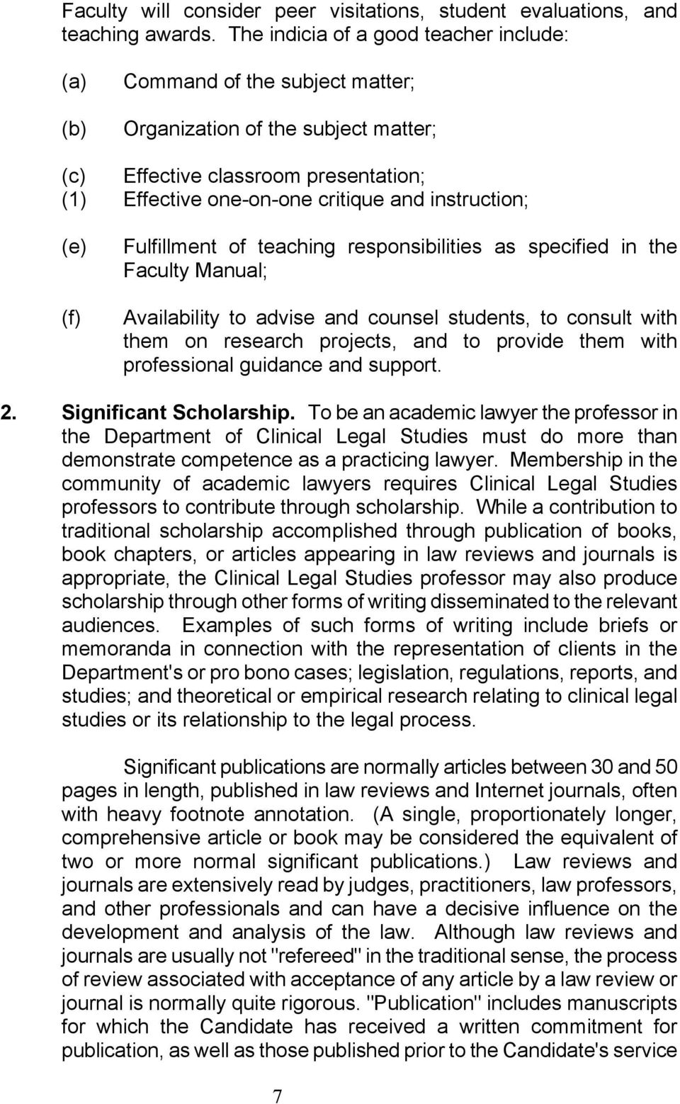 (f) Fulfillment of teaching responsibilities as specified in the Faculty Manual; Availability to advise and counsel students, to consult with them on research projects, and to provide them with